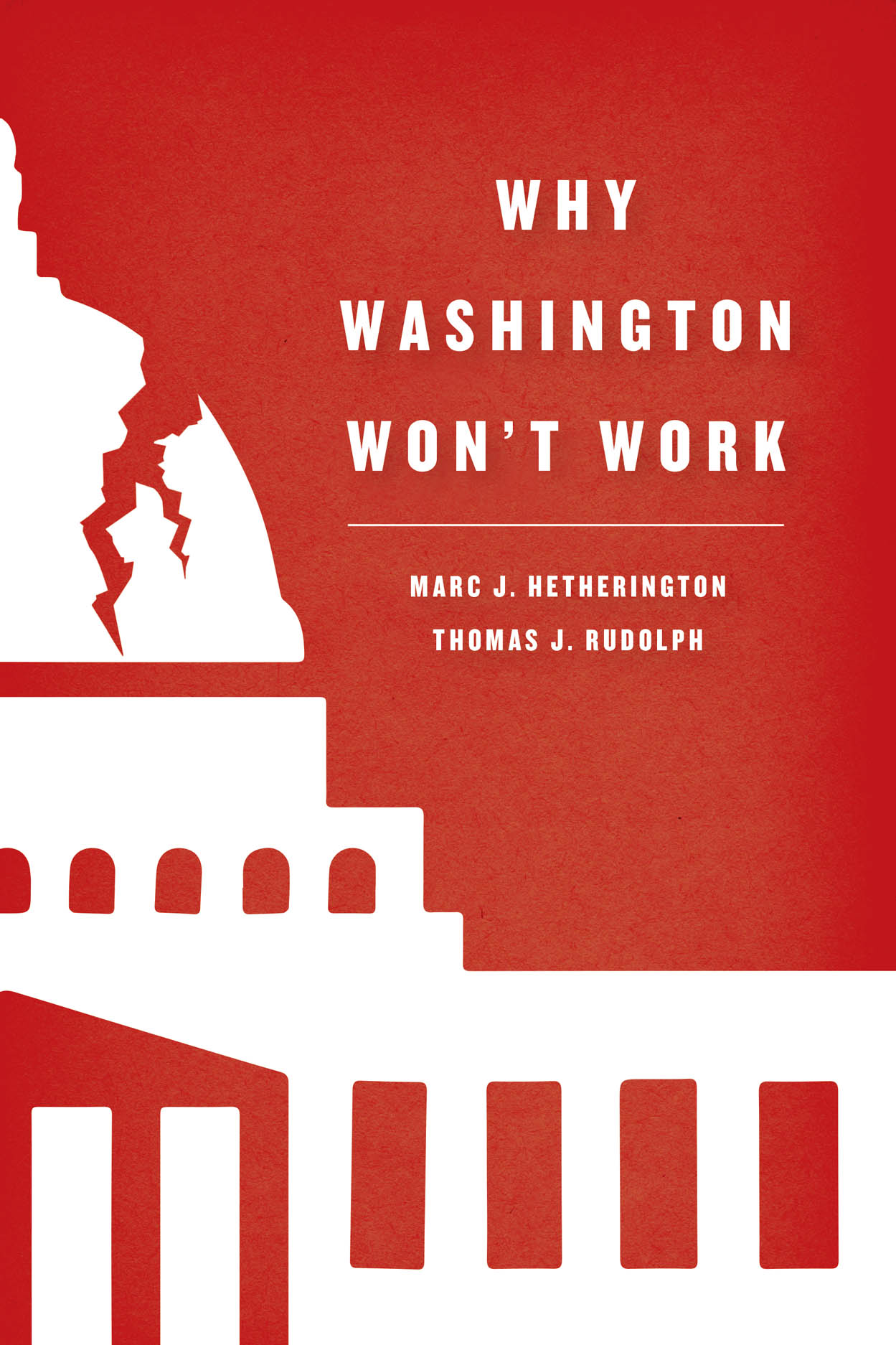 Why Washington Won't Work: Polarization, Political Trust, and the Governing Crisis
