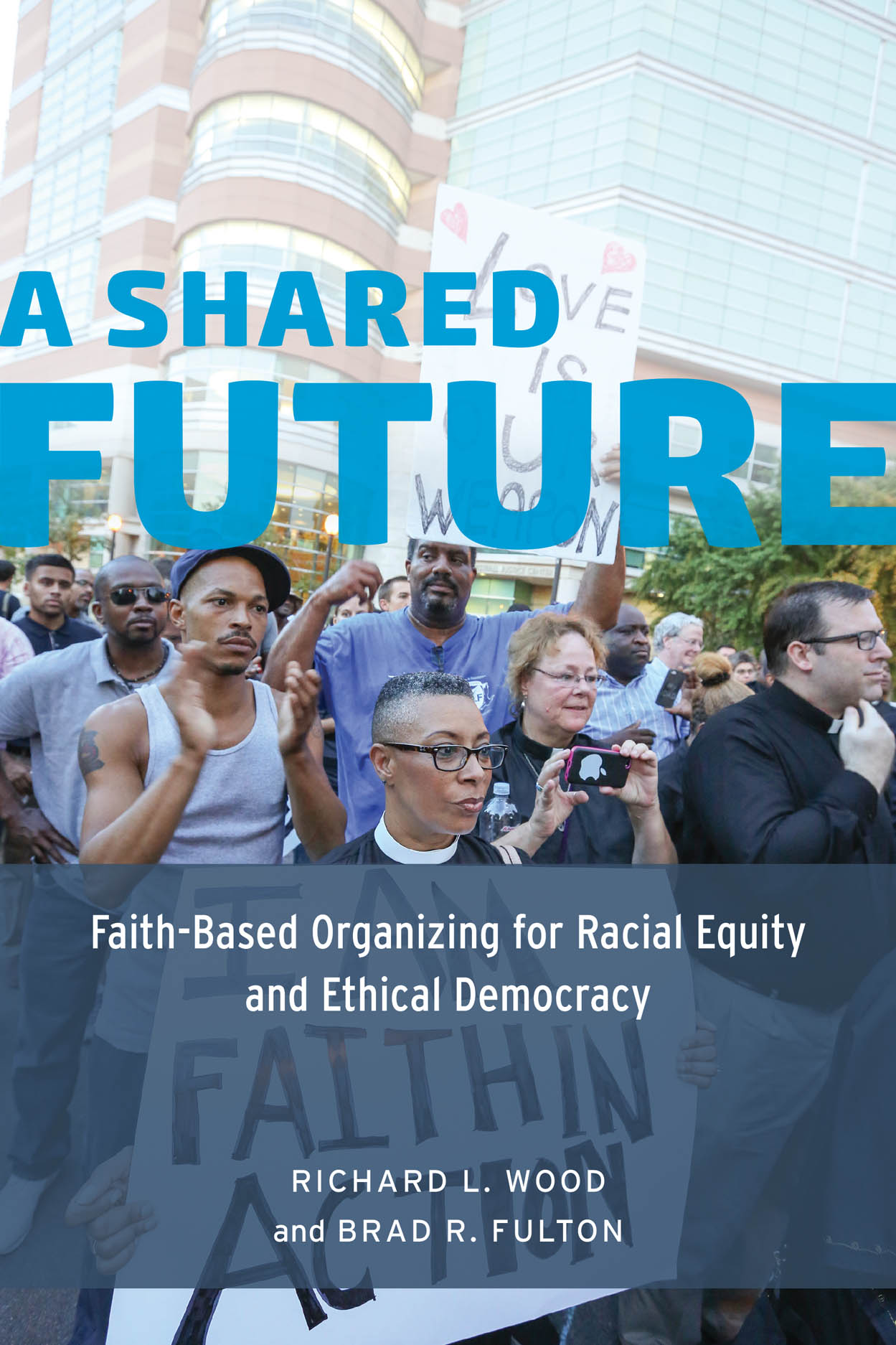 A Shared Future: Faith-Based Organizing for Racial Equity and Ethical Democracy