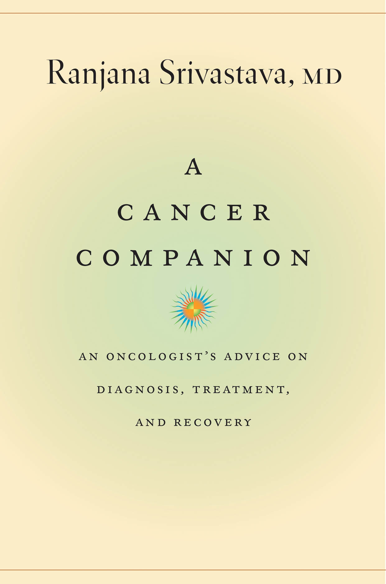 A Cancer Companion: An Oncologist's Advice on Diagnosis, Treatment, and Recovery