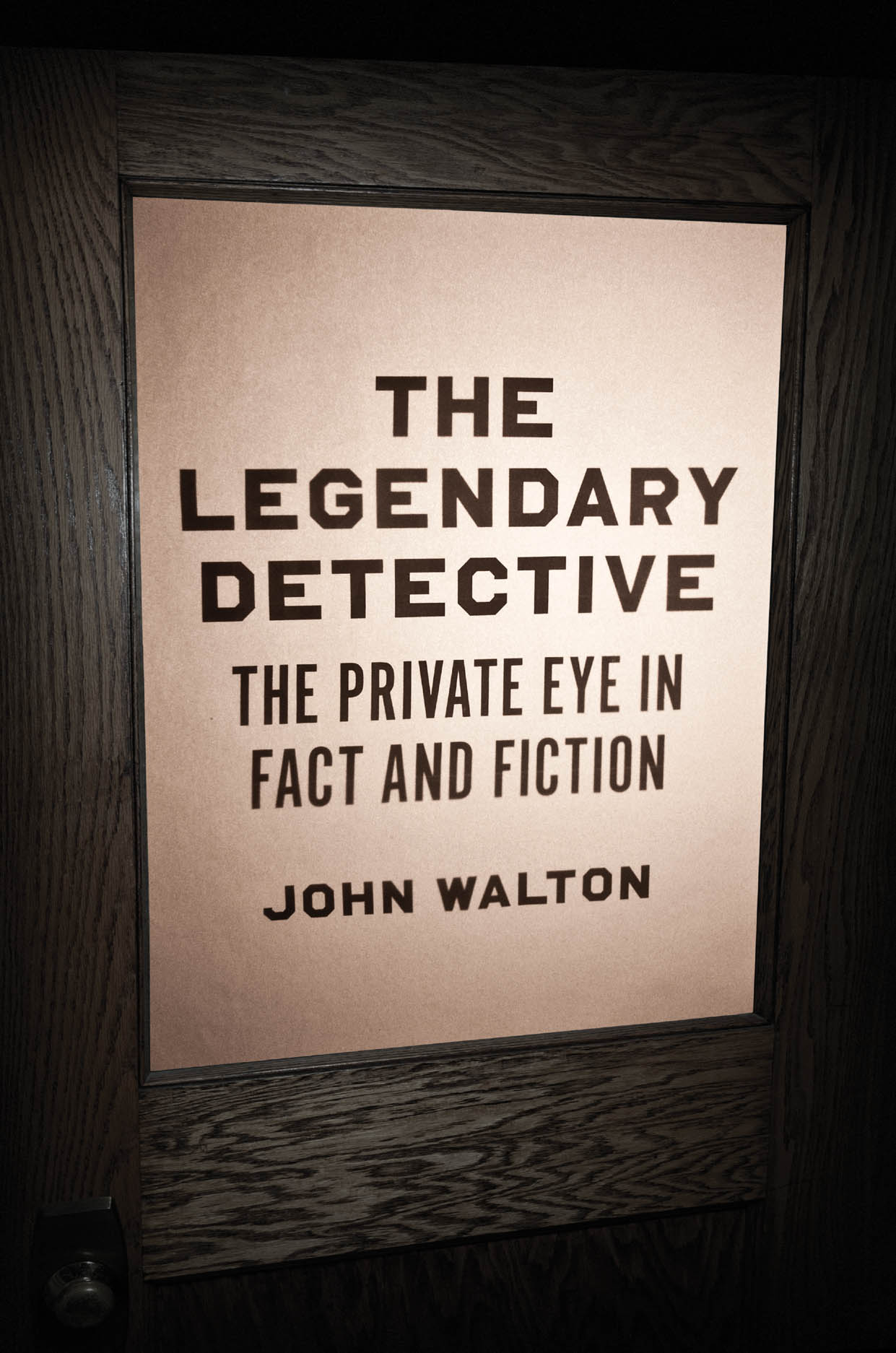 The Legendary Detective: The Private Eye in Fact and Fiction