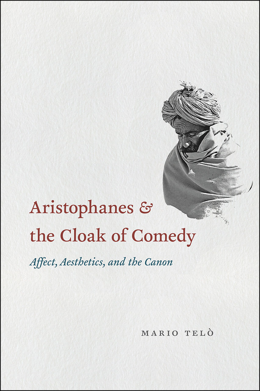 Aristophanes and the Cloak of Comedy: Affect, Aesthetics, and the Canon