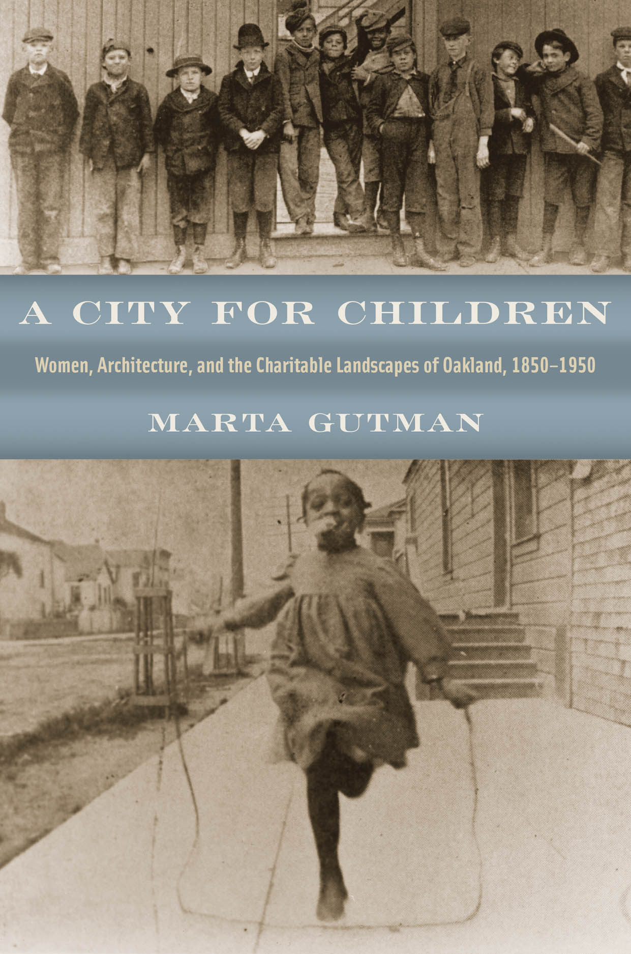A City for Children: Women, Architecture, and the Charitable Landscapes of Oakland, 1850-1950