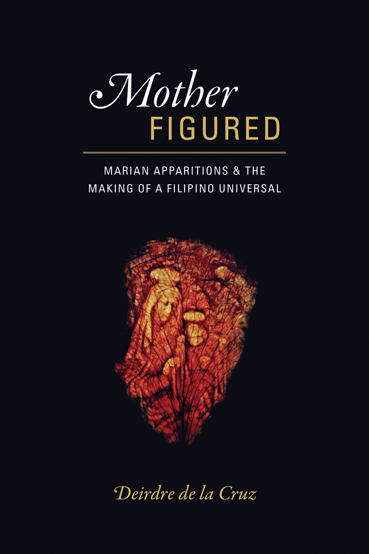 Mother Figured: Marian Apparitions and the Making of a Filipino Universal