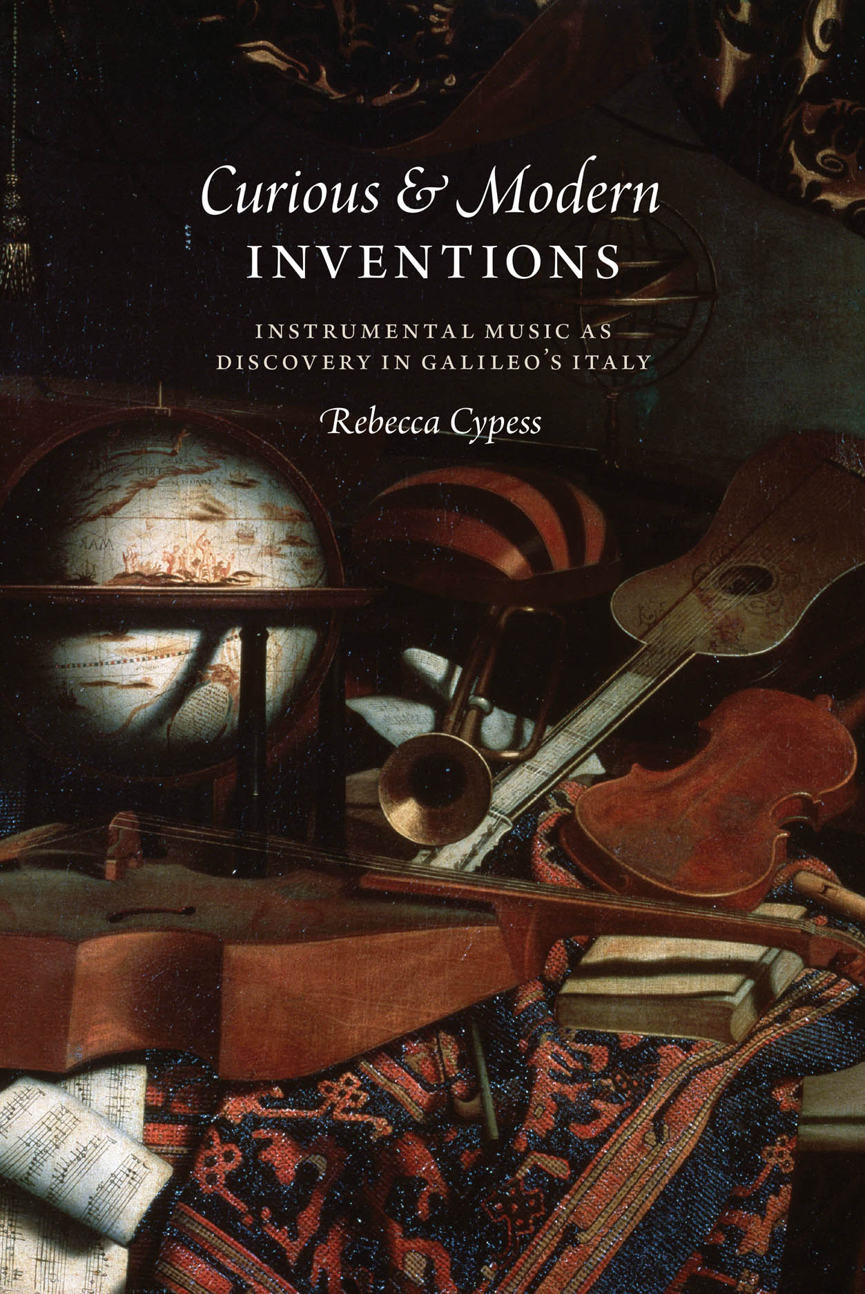 Curious and Modern Inventions: Instrumental Music as Discovery in Galileo's Italy
