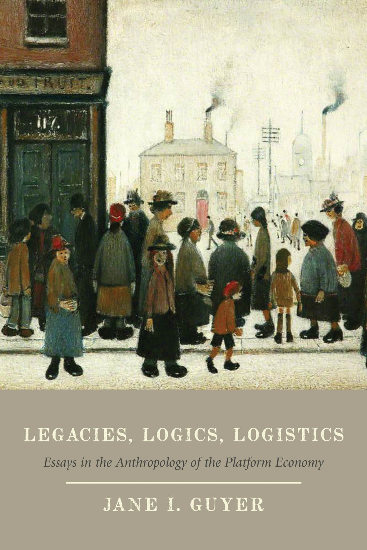Legacies, Logics, Logistics: Essays in the Anthropology of the Platform Economy