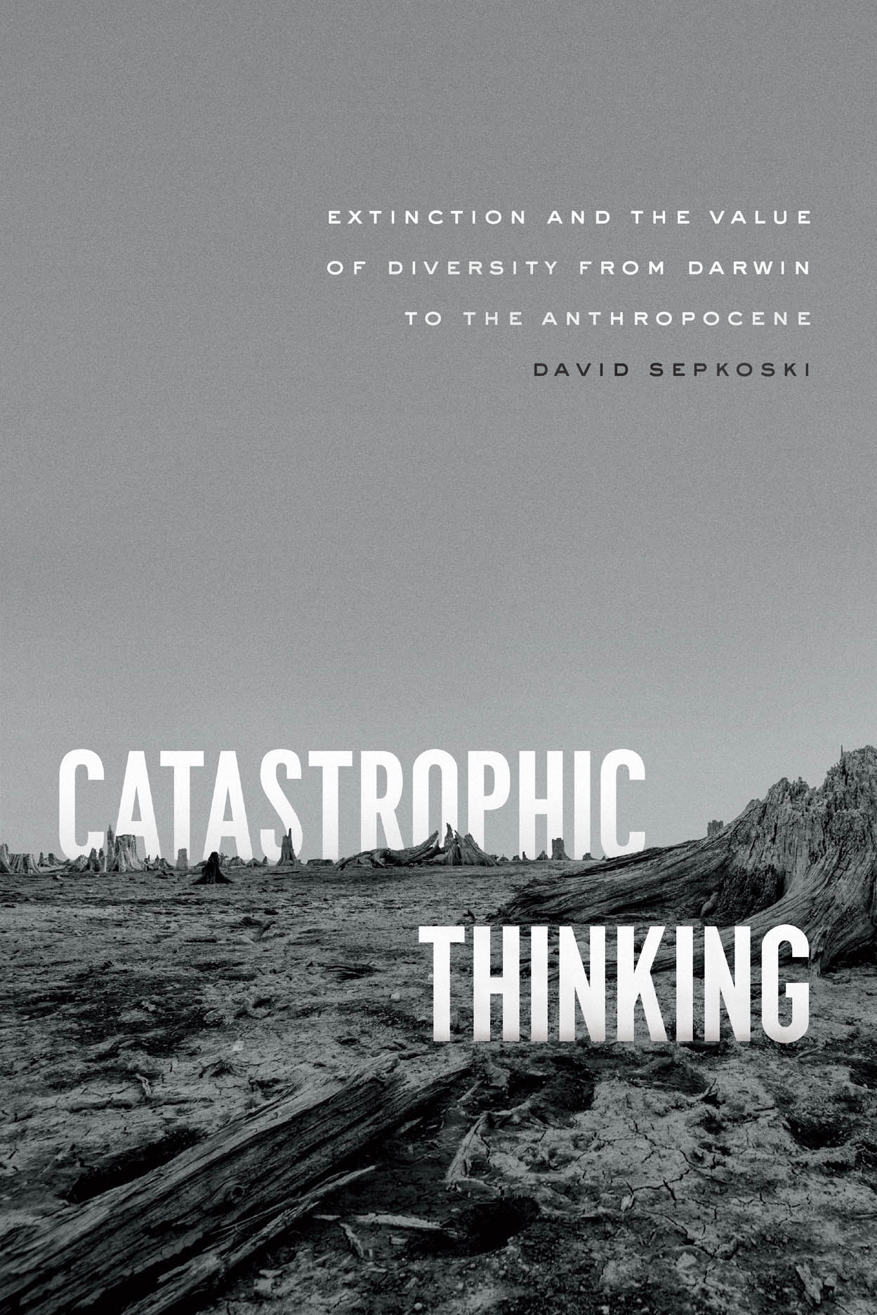 Catastrophic Thinking: Extinction and the Value of Diversity from Darwin to the Anthropocene