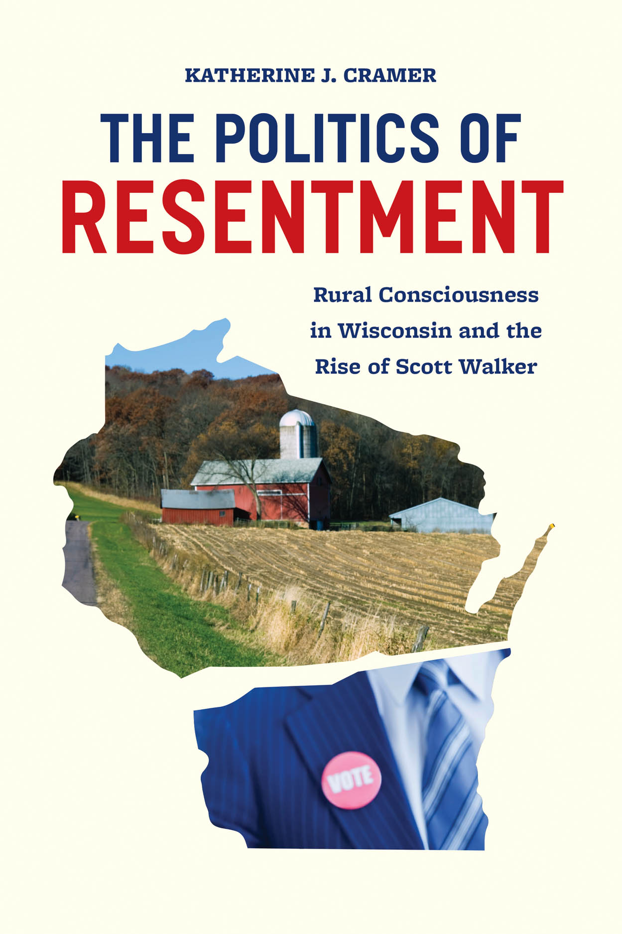 The Politics of Resentment: Rural Consciousness in Wisconsin and the Rise of Scott Walker