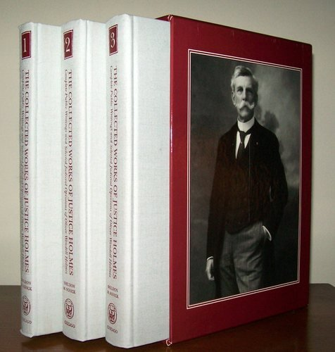 The Collected Works of Justice Holmes: Complete Public Writings and Selected Judicial Opinions of Oliver Wendell Holmes