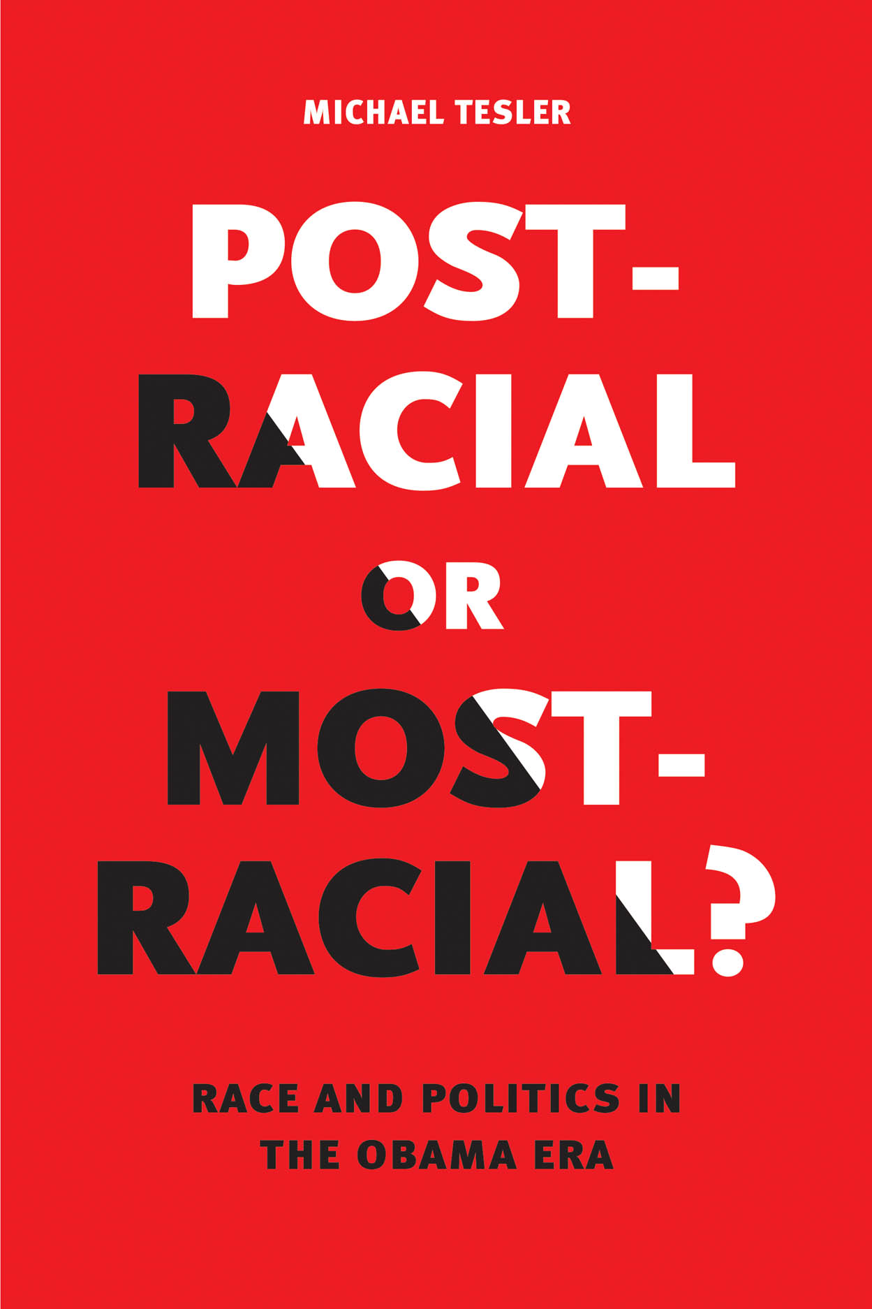 Post-Racial or Most-Racial?: Race and Politics in the Obama Era