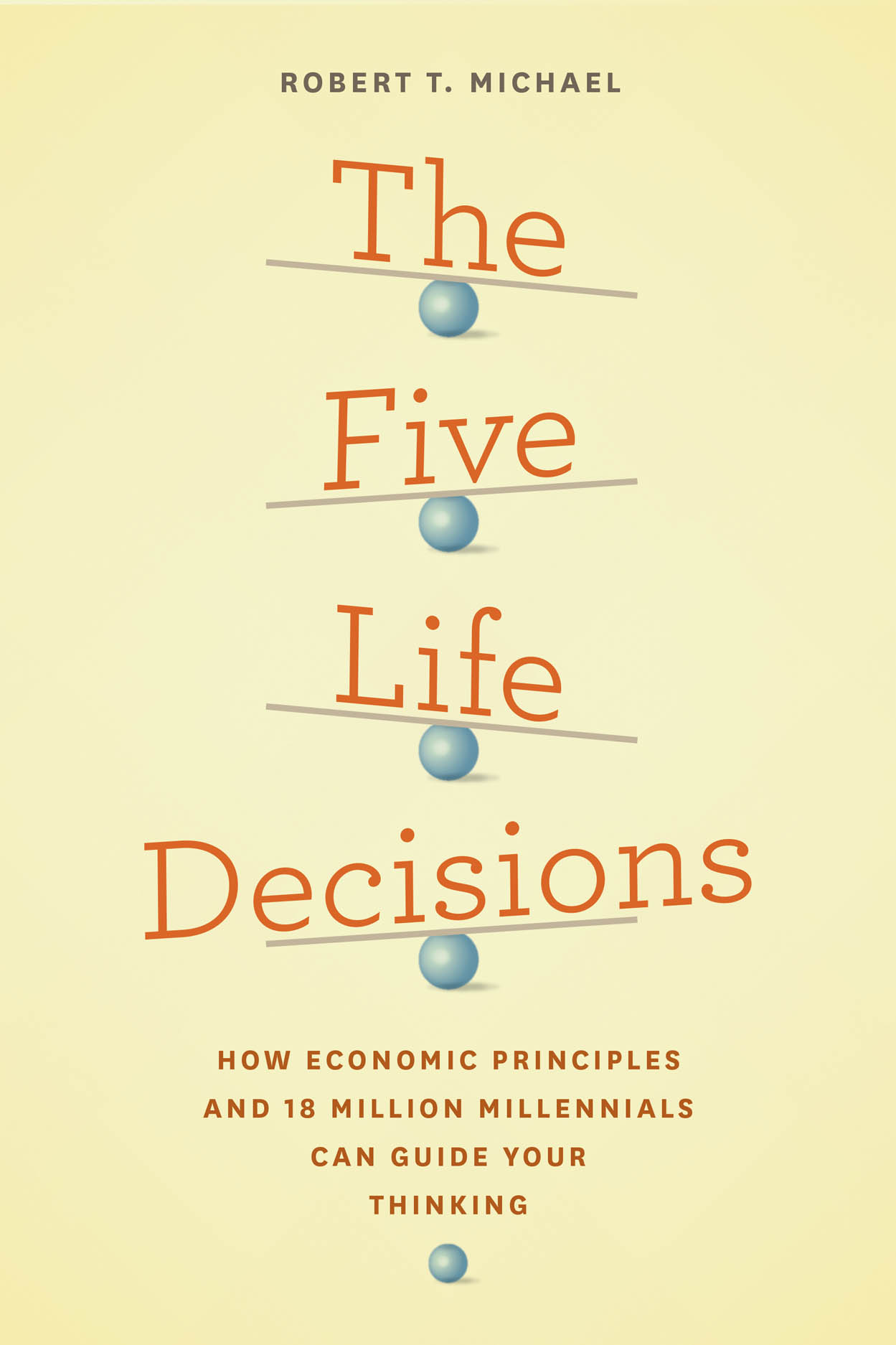 The Five Life Decisions: How Economic Principles and 18 Million Millennials Can Guide Your Thinking