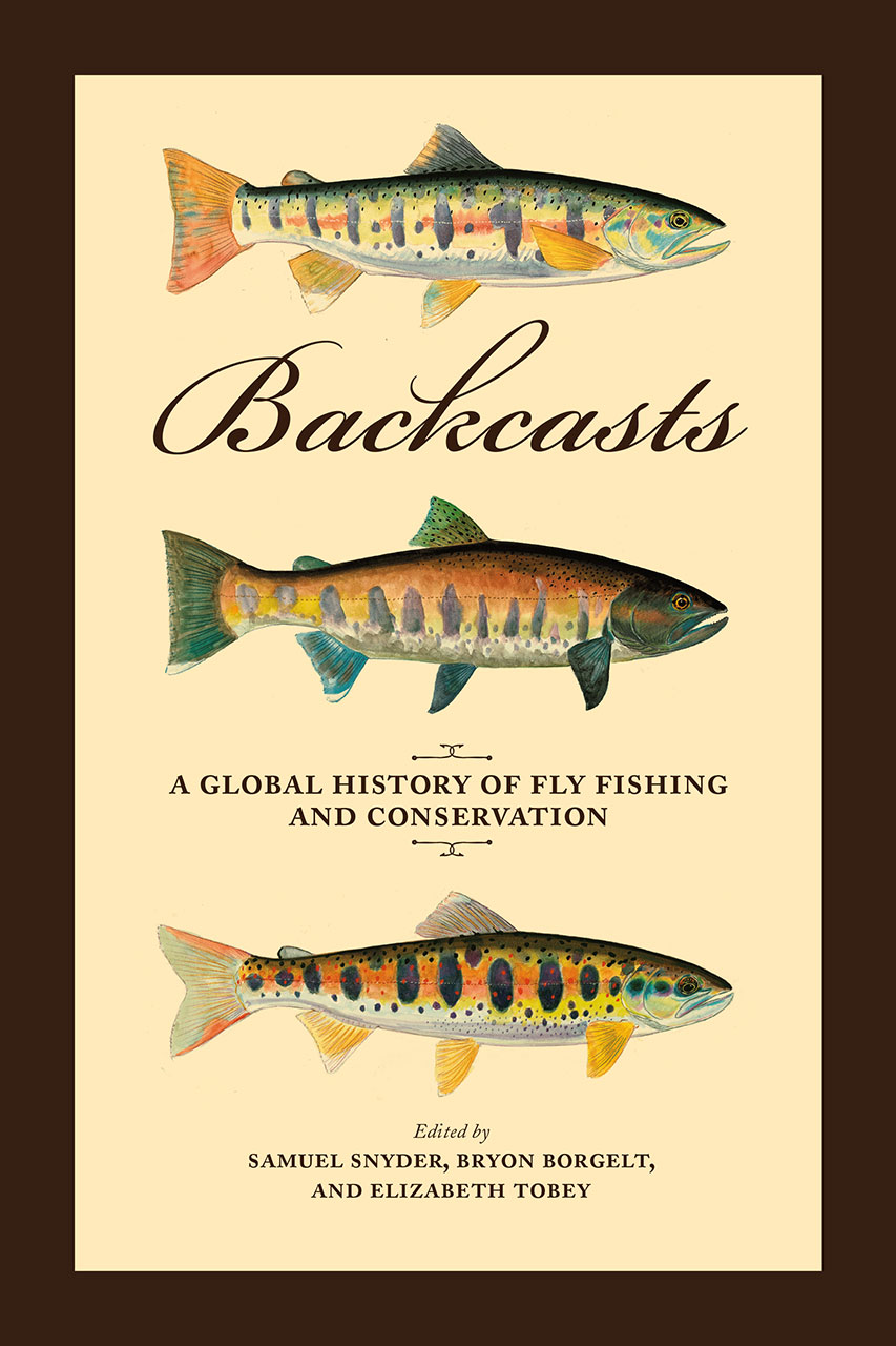 Backcasts: A Global History of Fly Fishing and Conservation