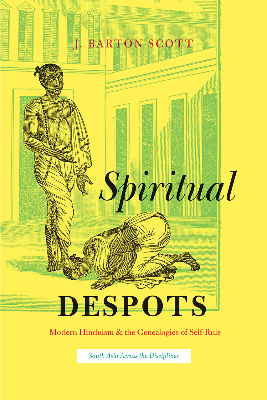 Spiritual Despots: Modern Hinduism and the Genealogies of Self-Rule