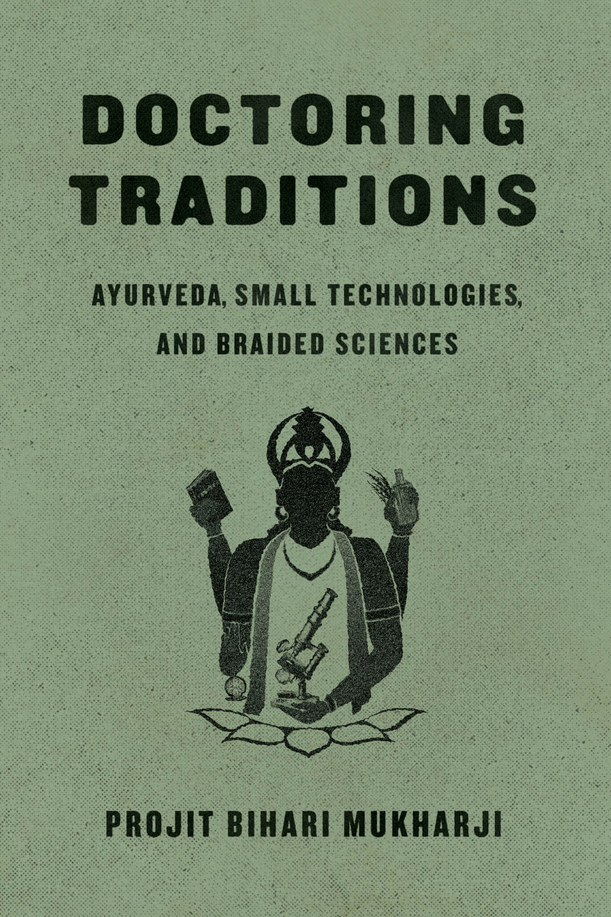 Doctoring Traditions: Ayurveda, Small Technologies, and Braided Sciences
