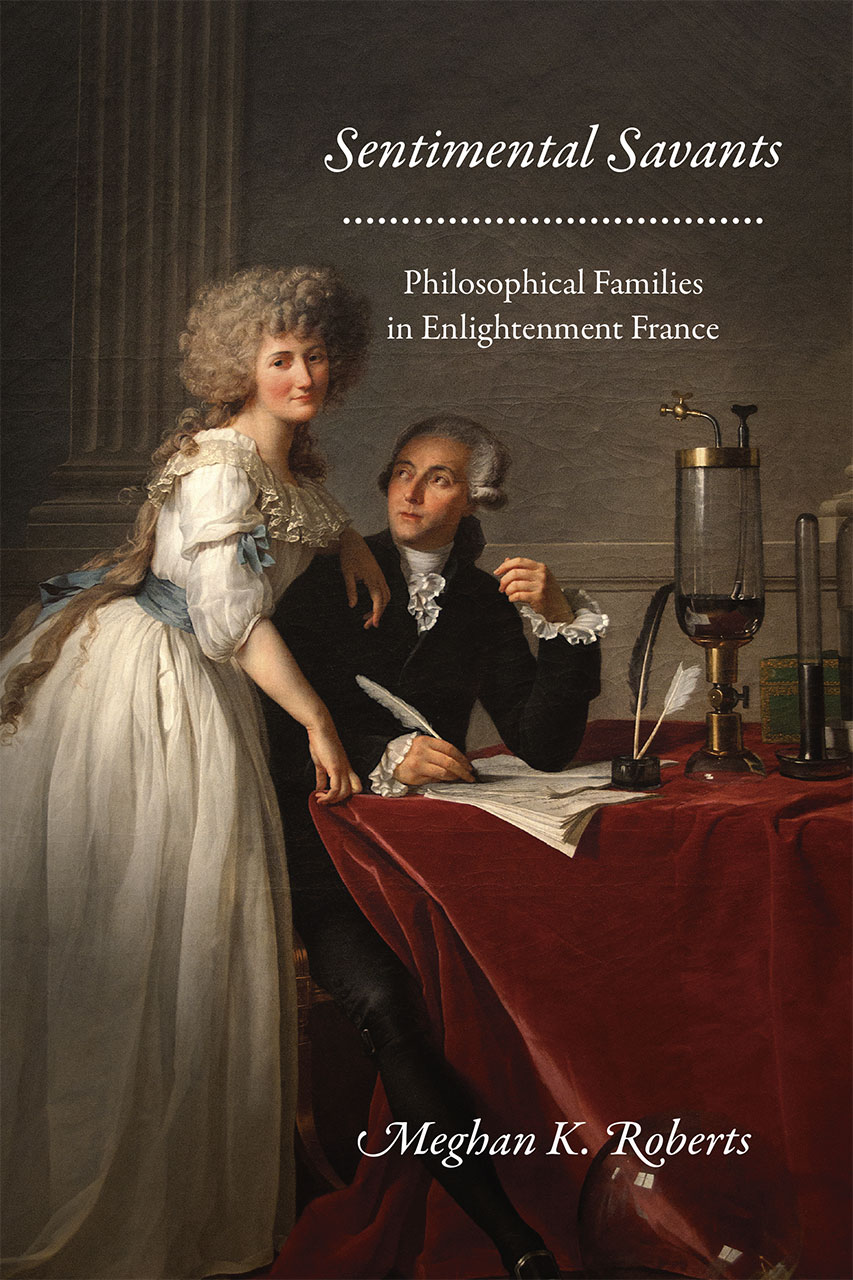 Sentimental Savants: Philosophical Families in Enlightenment France