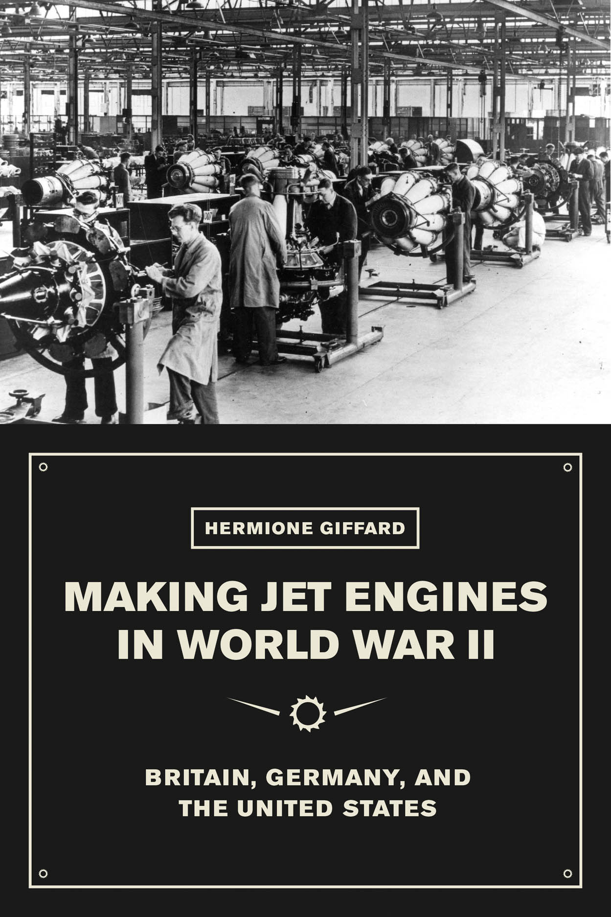 Making Jet Engines in World War II: Britain, Germany, and the United States