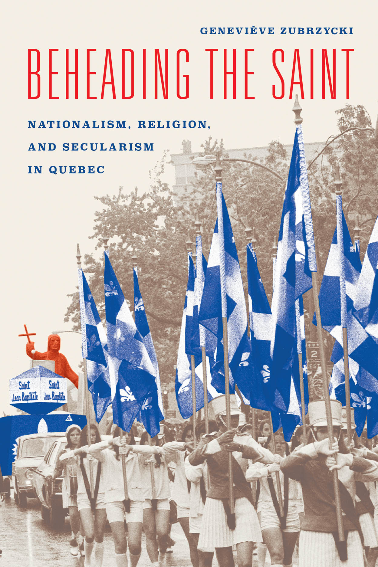 Beheading the Saint: Nationalism, Religion, and Secularism in Quebec