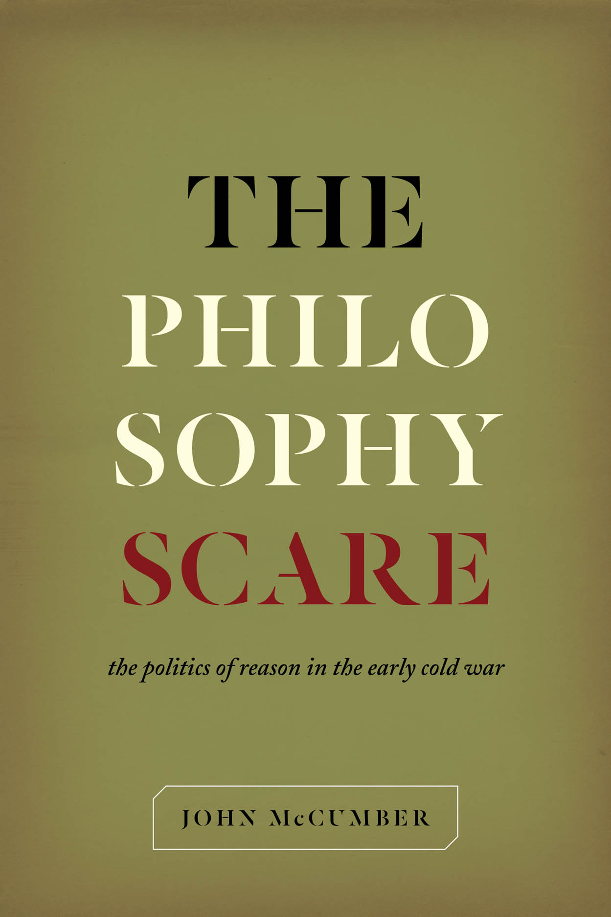 The Philosophy Scare: The Politics of Reason in the Early Cold War