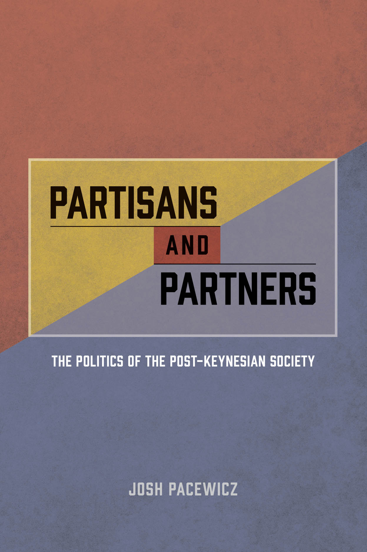 Partisans and Partners: The Politics of the Post-Keynesian Society