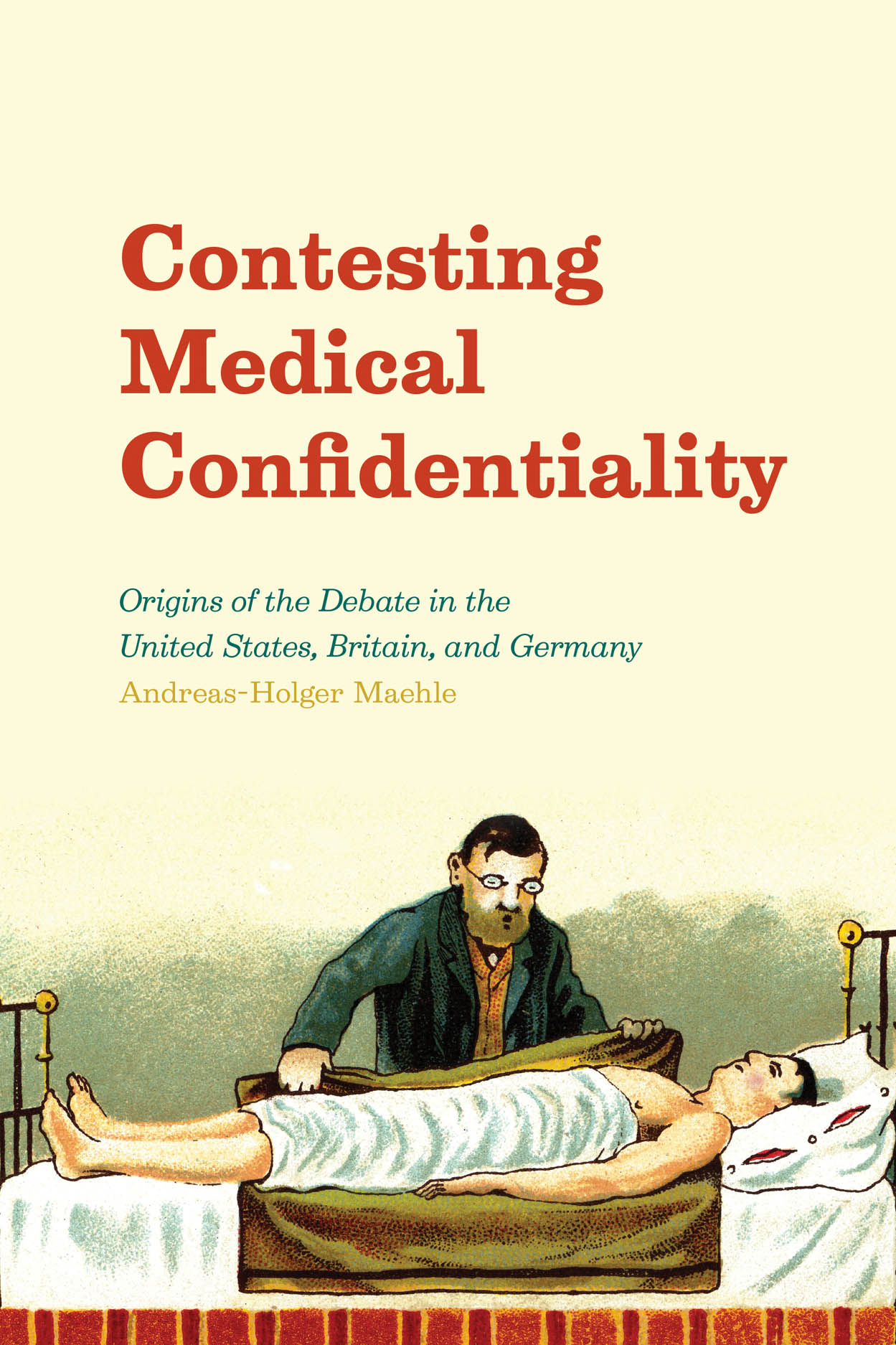 Contesting Medical Confidentiality: Origins of the Debate in the United States, Britain, and Germany