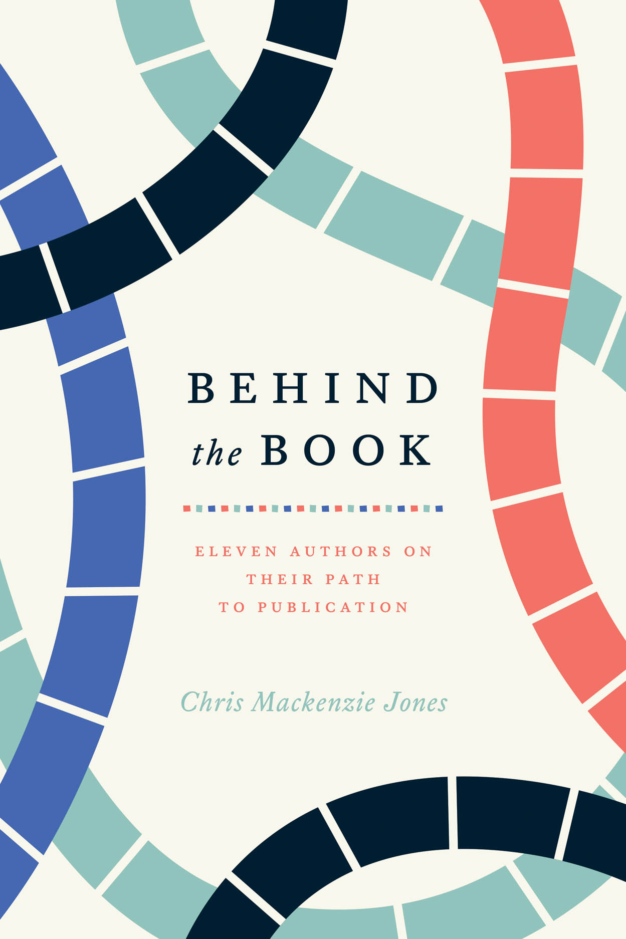Behind the Book: Eleven Authors on Their Path to Publication