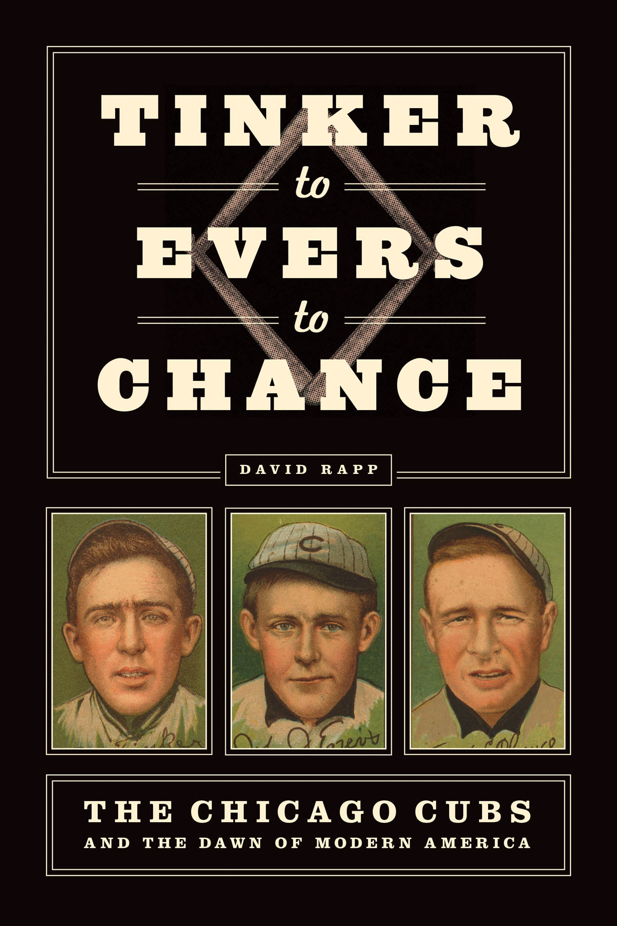 Tinker to Evers to Chance: The Chicago Cubs and the Dawn of Modern America