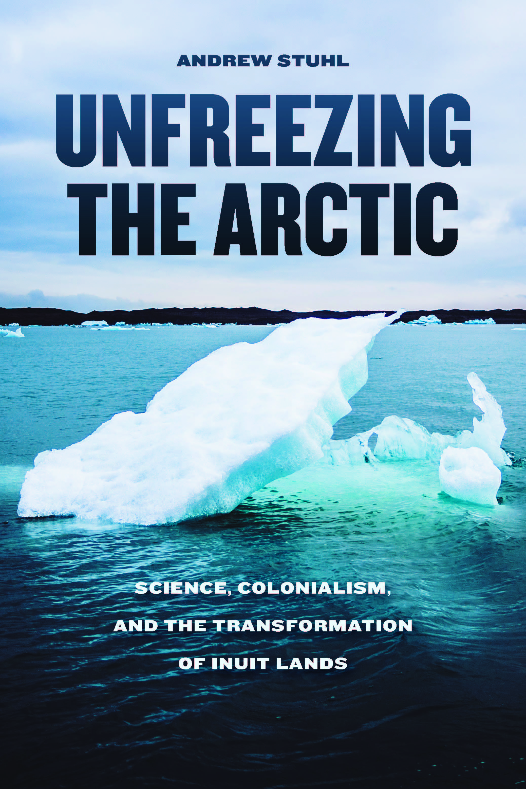 Unfreezing the Arctic: Science, Colonialism, and the Transformation of Inuit Lands