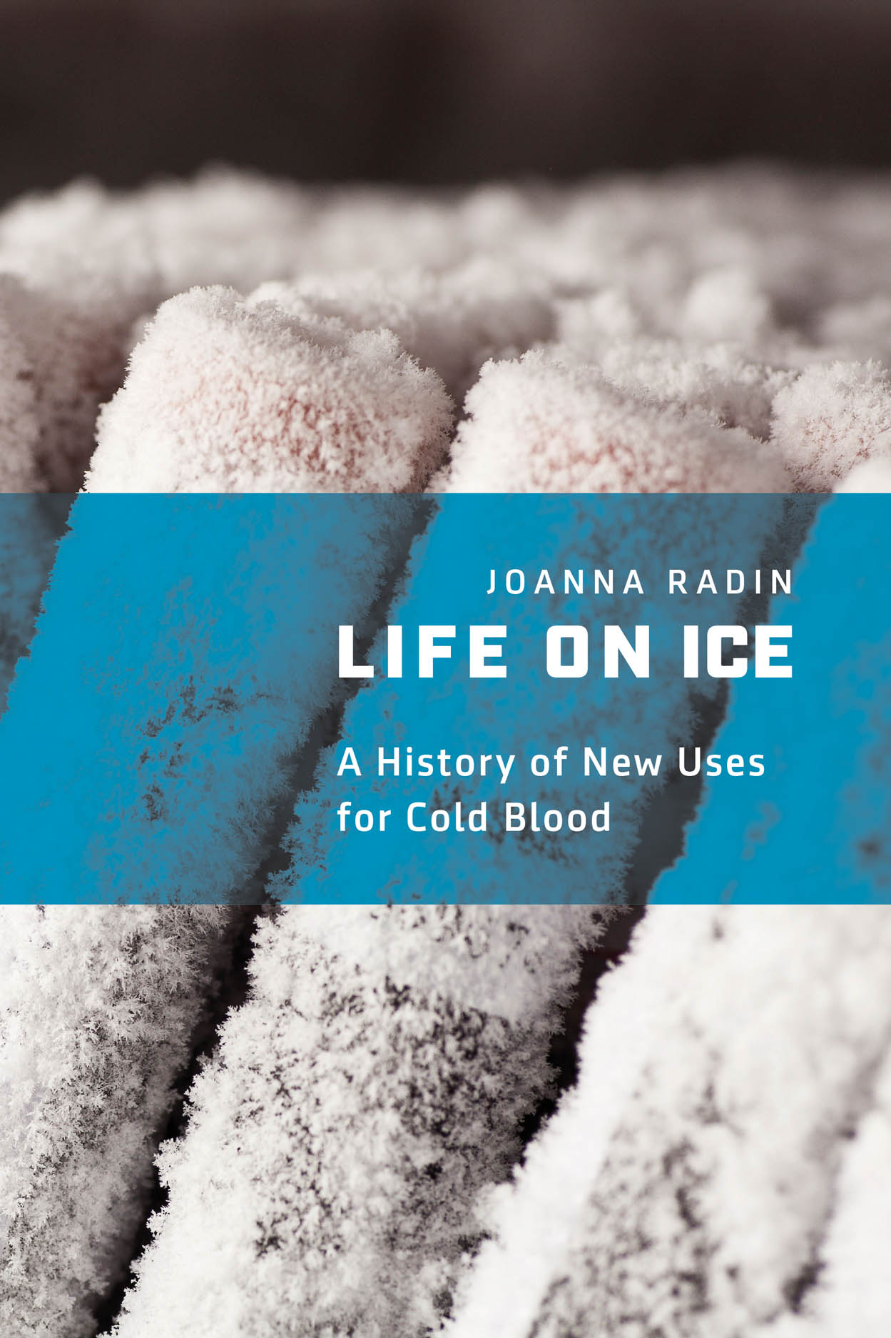 Book cover of Life On Ice: A History of New Uses for Cold Blood