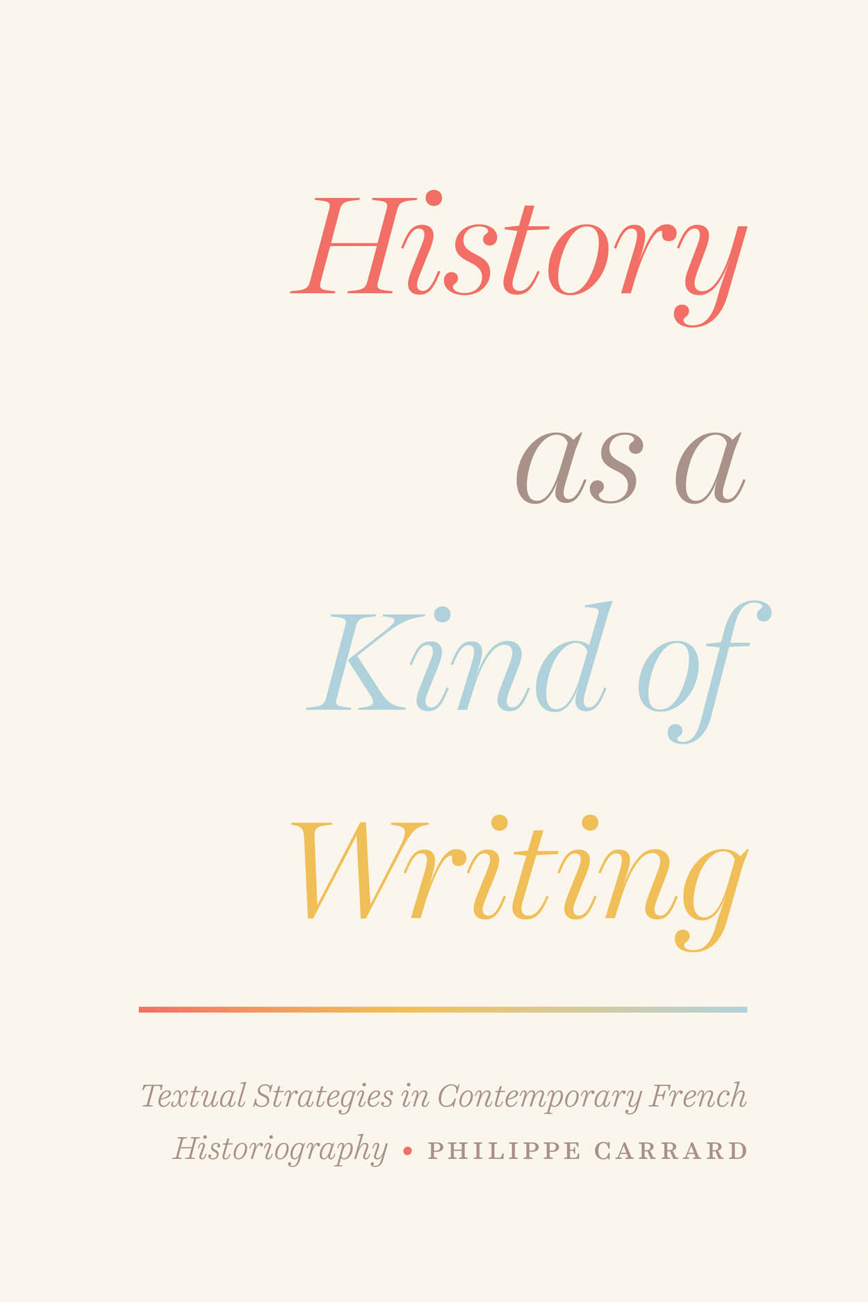 History as a Kind of Writing: Textual Strategies in Contemporary French Historiography