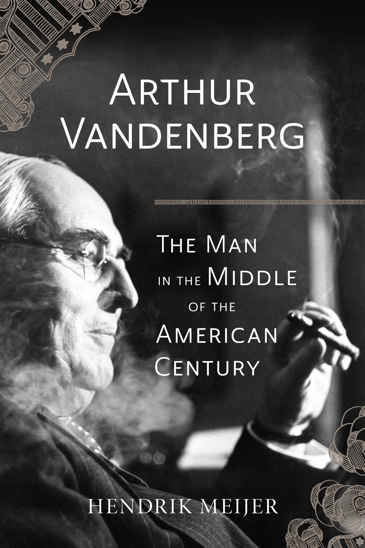 Arthur Vandenberg: The Man in the Middle of the American Century