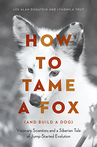 Review: How to Tame a Fox (and Build a Dog) by Lee Alan Dugatkin and Lyudmila Trut