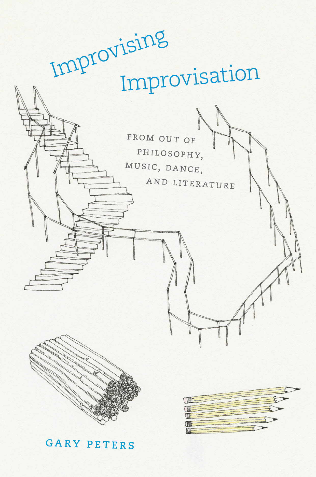 Improvising Improvisation: From Out of Philosophy, Music, Dance, and Literature