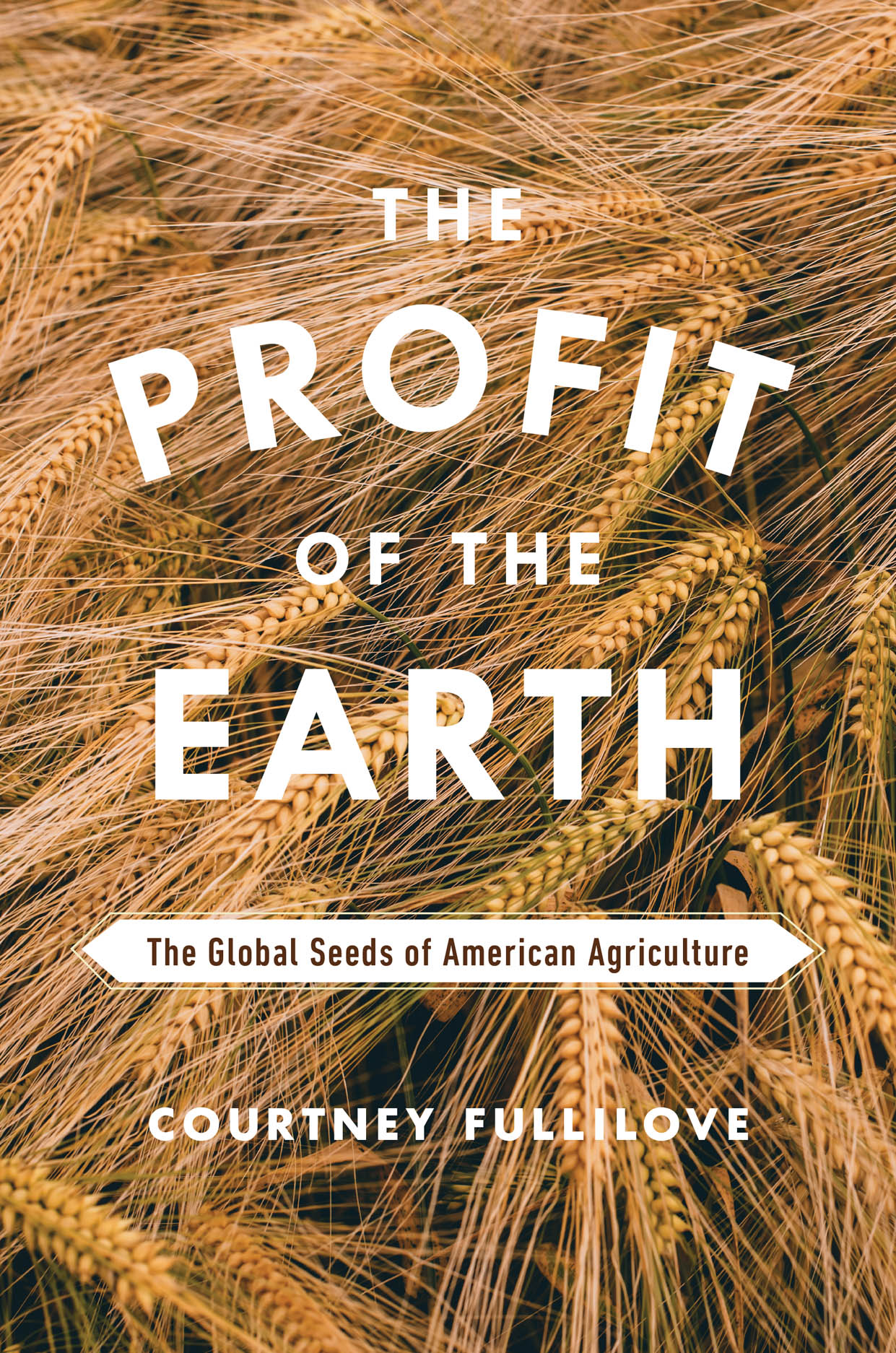The Profit of the Earth: The Global Seeds of American Agriculture