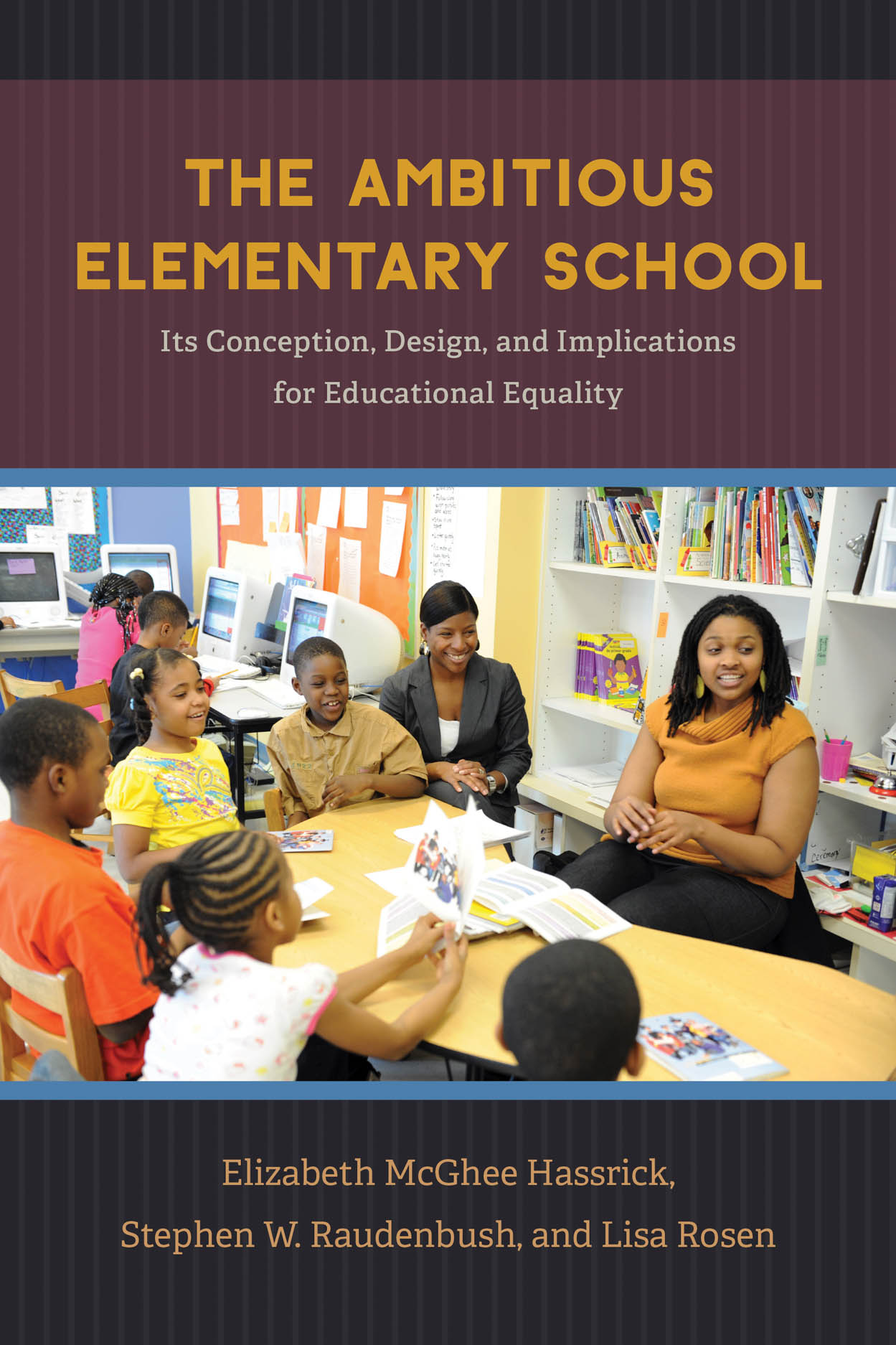 The Ambitious Elementary School: Its Conception, Design, and Implications for Educational Equality