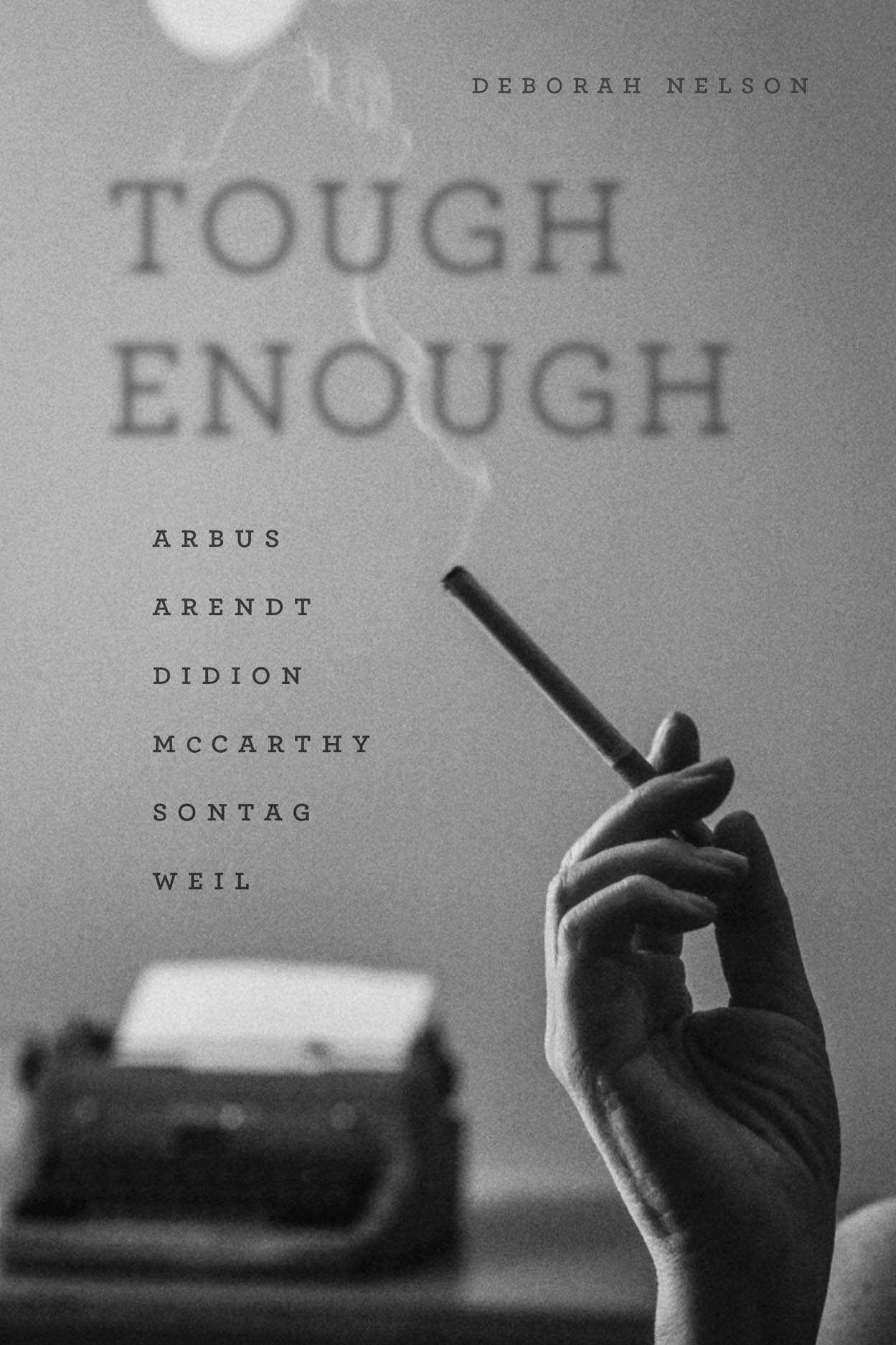 Tough Enough: Arbus, Arendt, Didion, McCarthy, Sontag, Weil