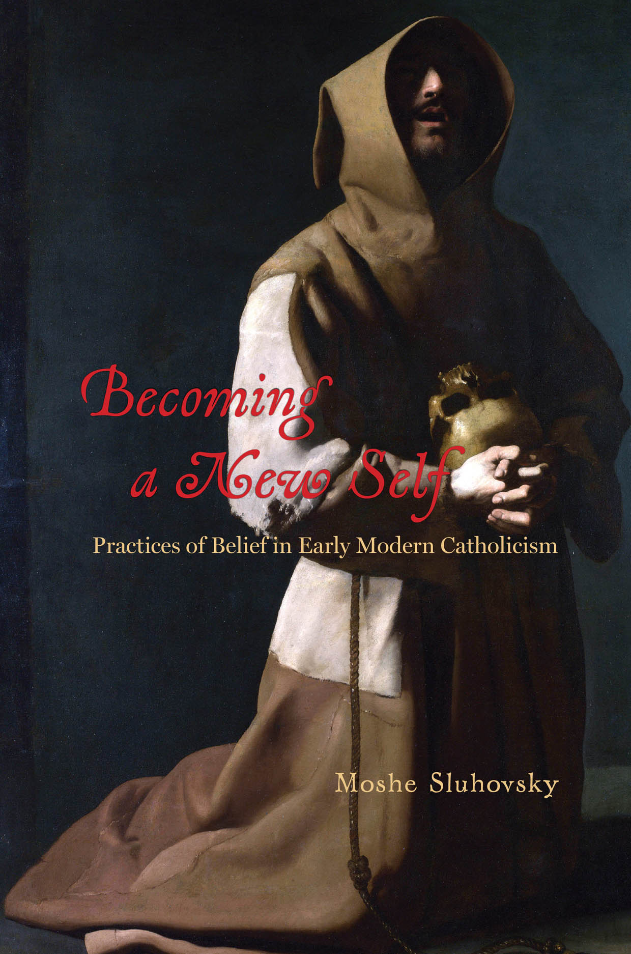 Becoming a New Self: Practices of Belief in Early Modern Catholicism