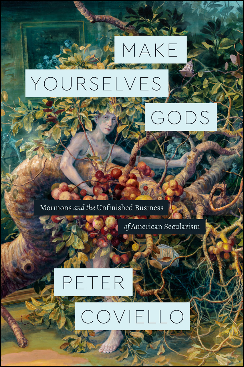 Make Yourselves Gods: Mormons and the Unfinished Business of American Secularism
