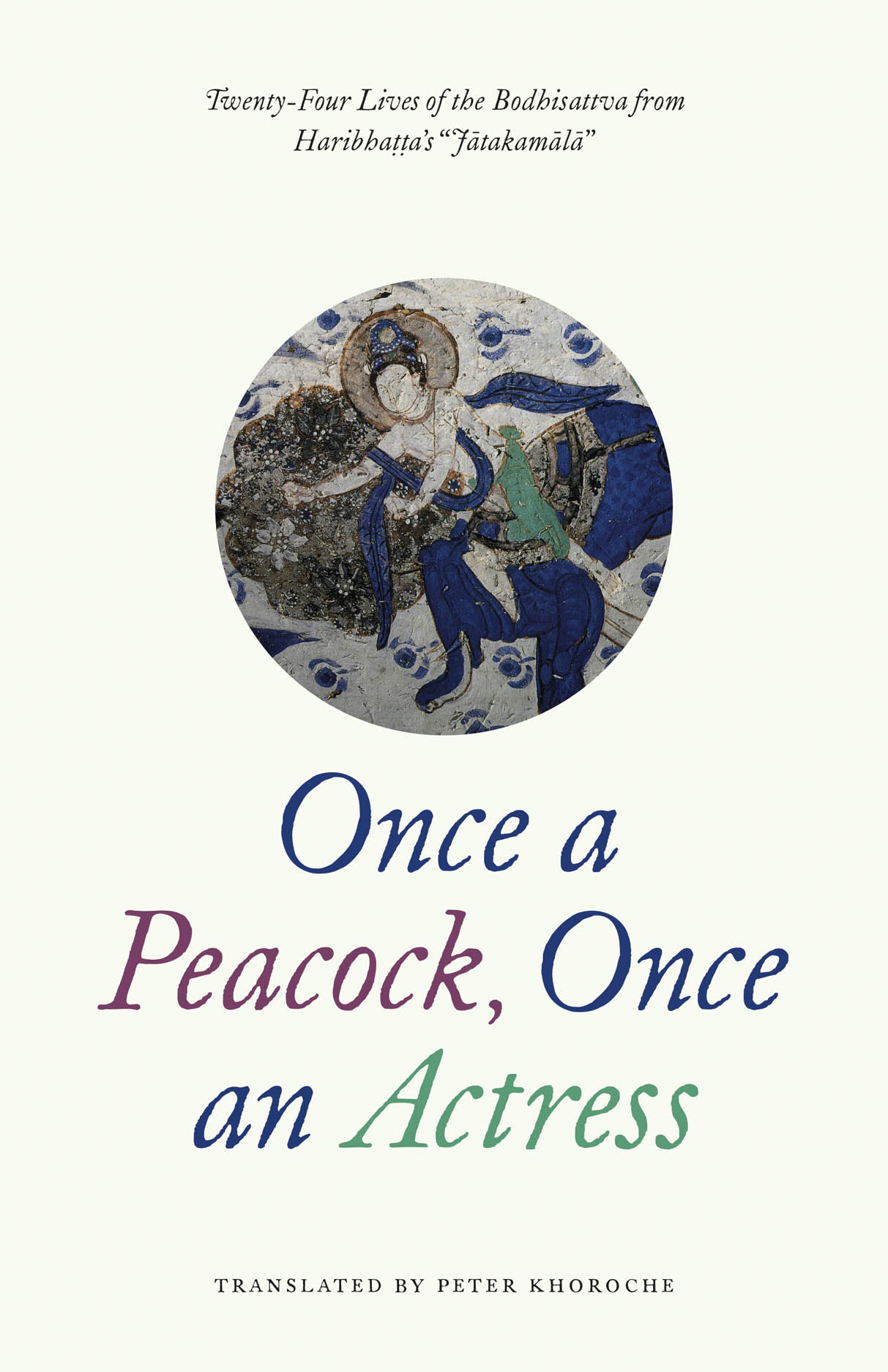 Once a Peacock, Once an Actress: Twenty-Four Lives of the Bodhisattva from Haribhatta's