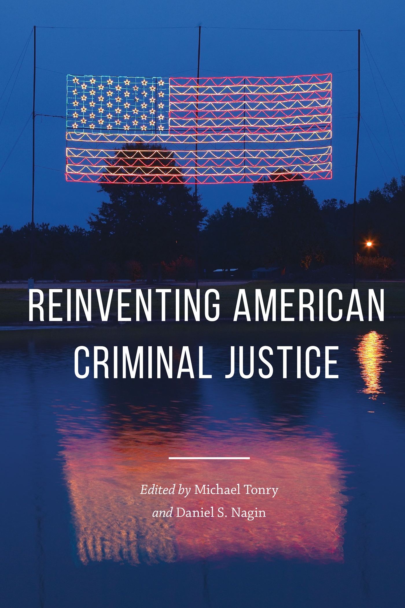 Crime and Justice, Volume 46: Reinventing American Criminal Justice