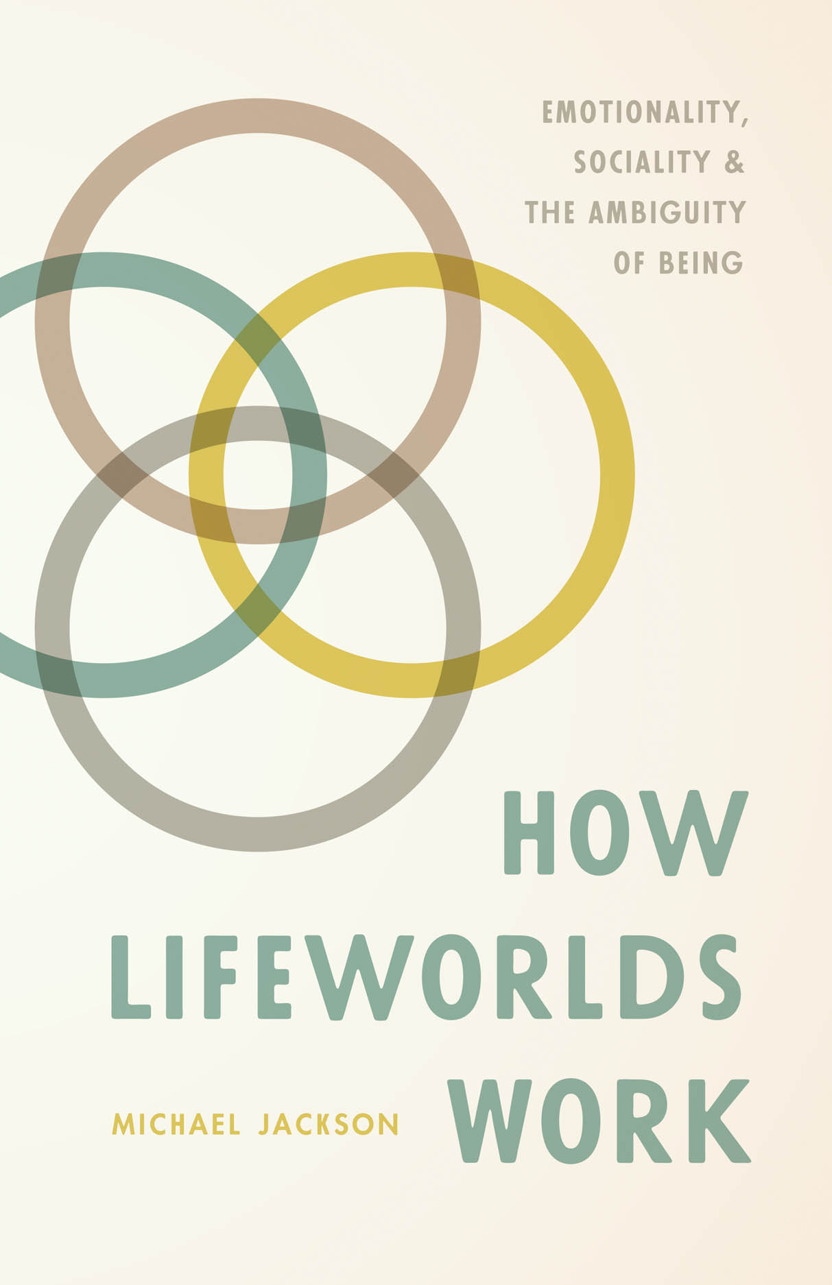 How Lifeworlds Work: Emotionality, Sociality, and the Ambiguity of Being