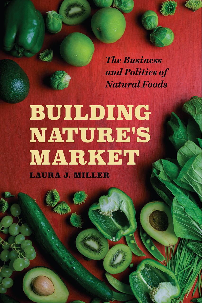 Building Nature's Market: The Business and Politics of Natural Foods