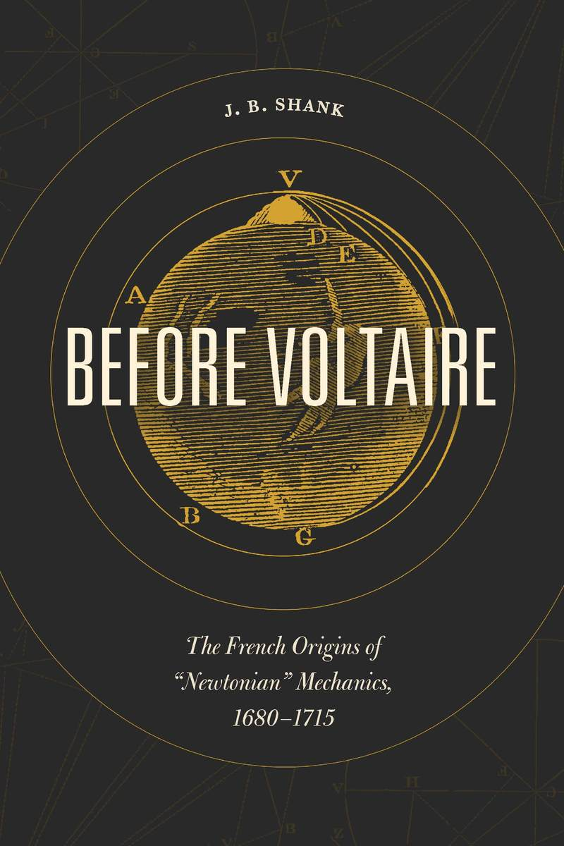 "Before Voltaire: The French Origins of ""Newtonian"" Mechanics, 1680-1715"