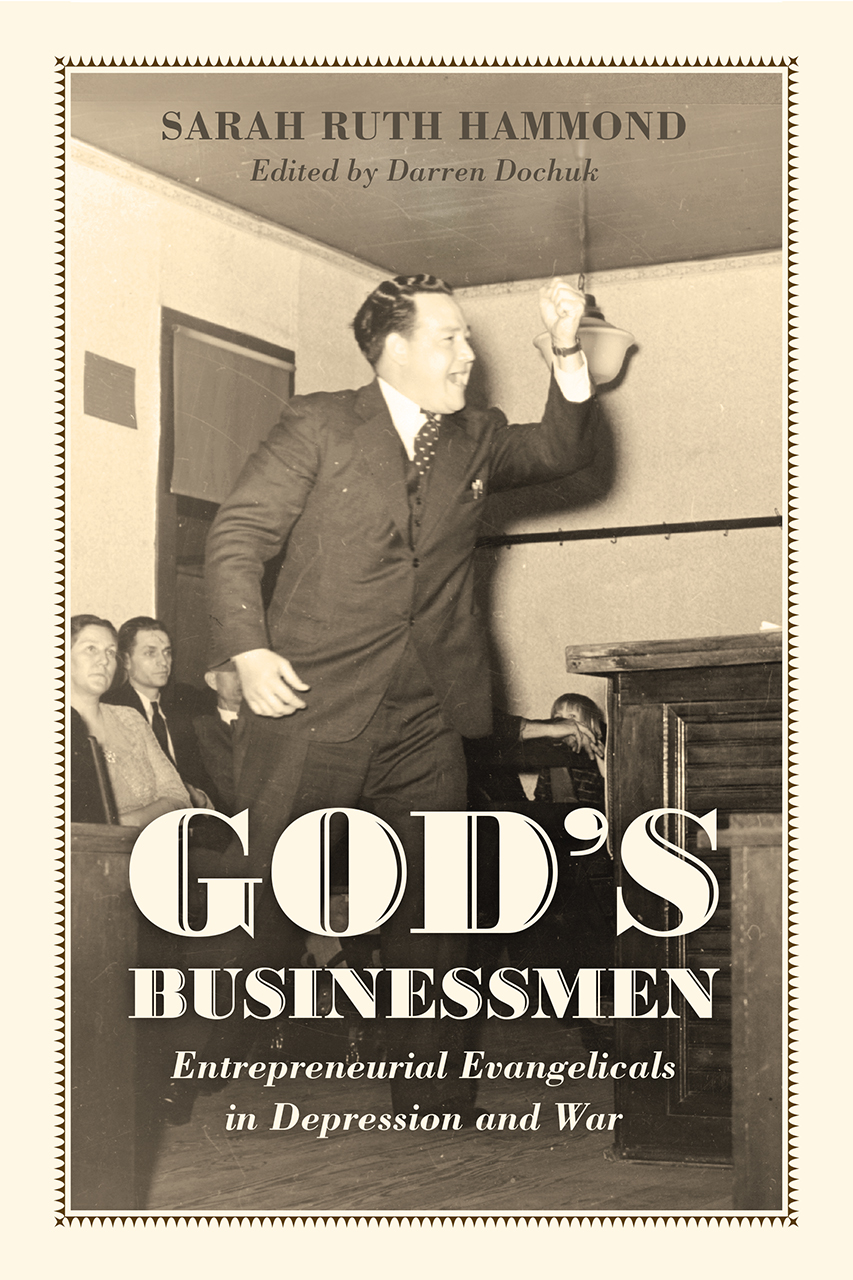 God's Businessmen: Entrepreneurial Evangelicals in Depression and War