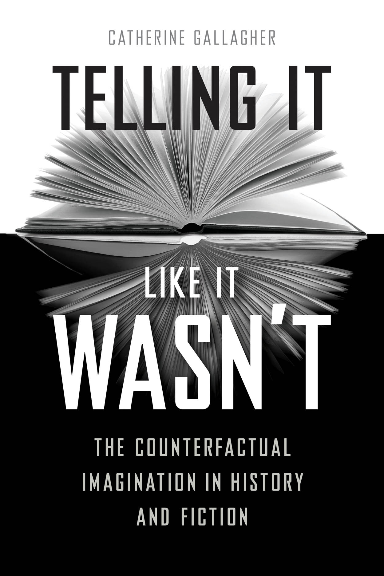 Telling It Like It Wasn't: The Counterfactual Imagination in History and Fiction