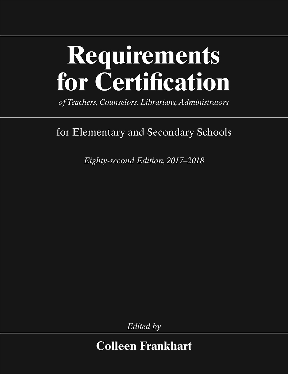 Requirements for Certification of Teachers, Counselors, Librarians, Administrators for Elementary and Secondary Schools, Eighty-second Edition, 2017-2018