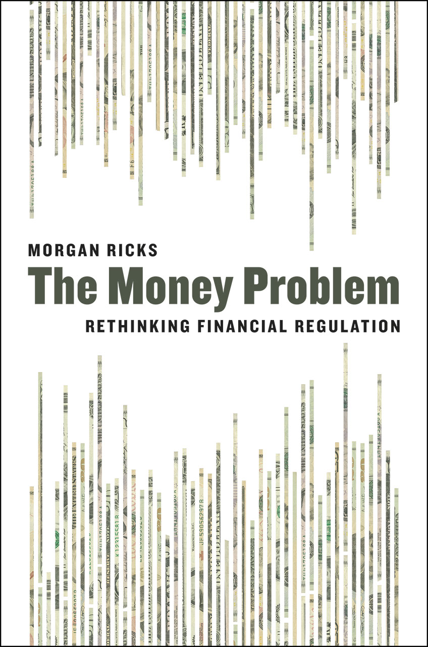 The Money Problem: Rethinking Financial Regulation
