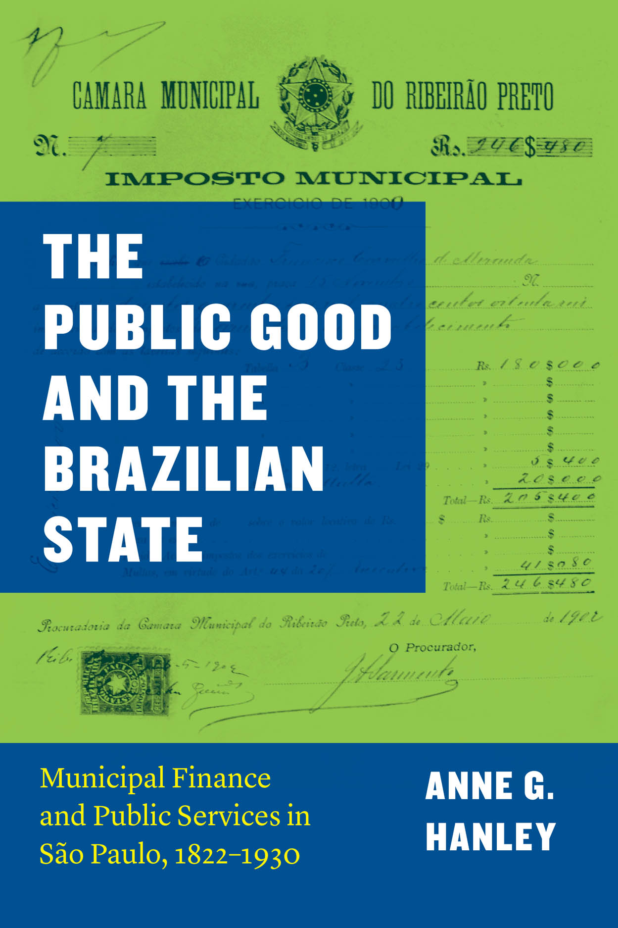 The Public Good and the Brazilian State: Municipal Finance and Public Services in São Paulo, 1822–1930