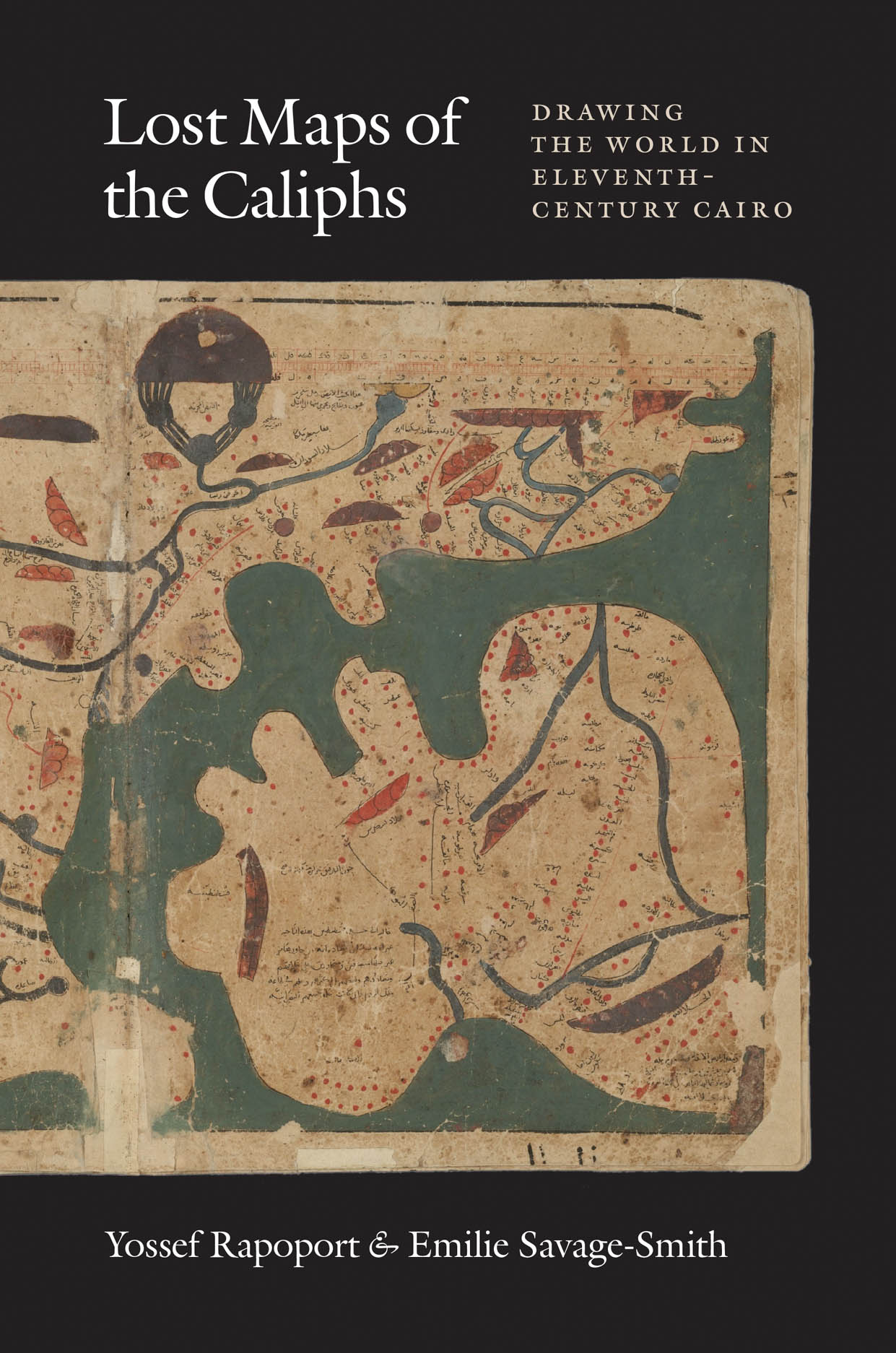 Lost Maps of the Caliphs: Drawing the World in Eleventh-Century Cairo