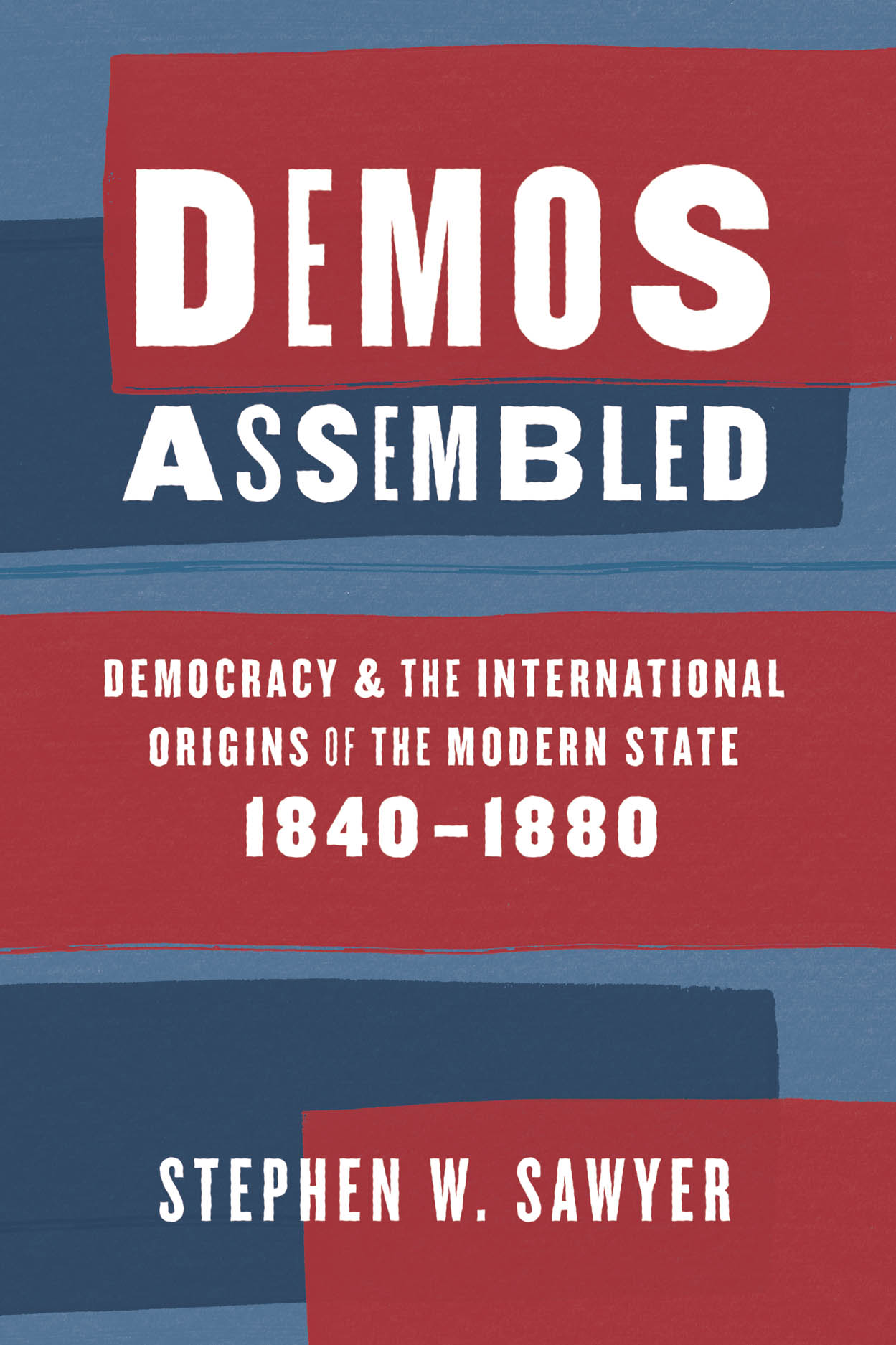 Demos Assembled: Democracy and the International Origins of the Modern State, 1840–1880