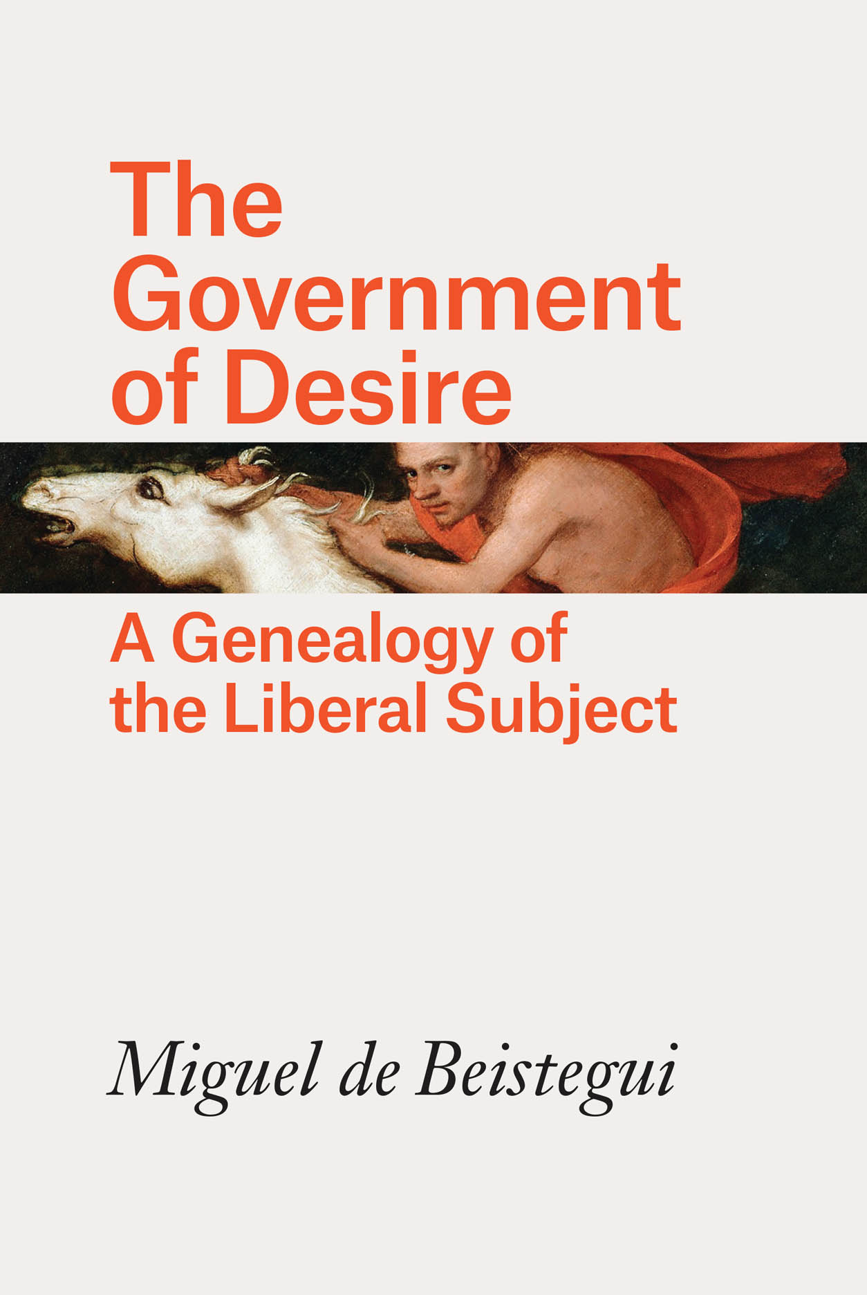 The Government of Desire: A Genealogy of the Liberal Subject