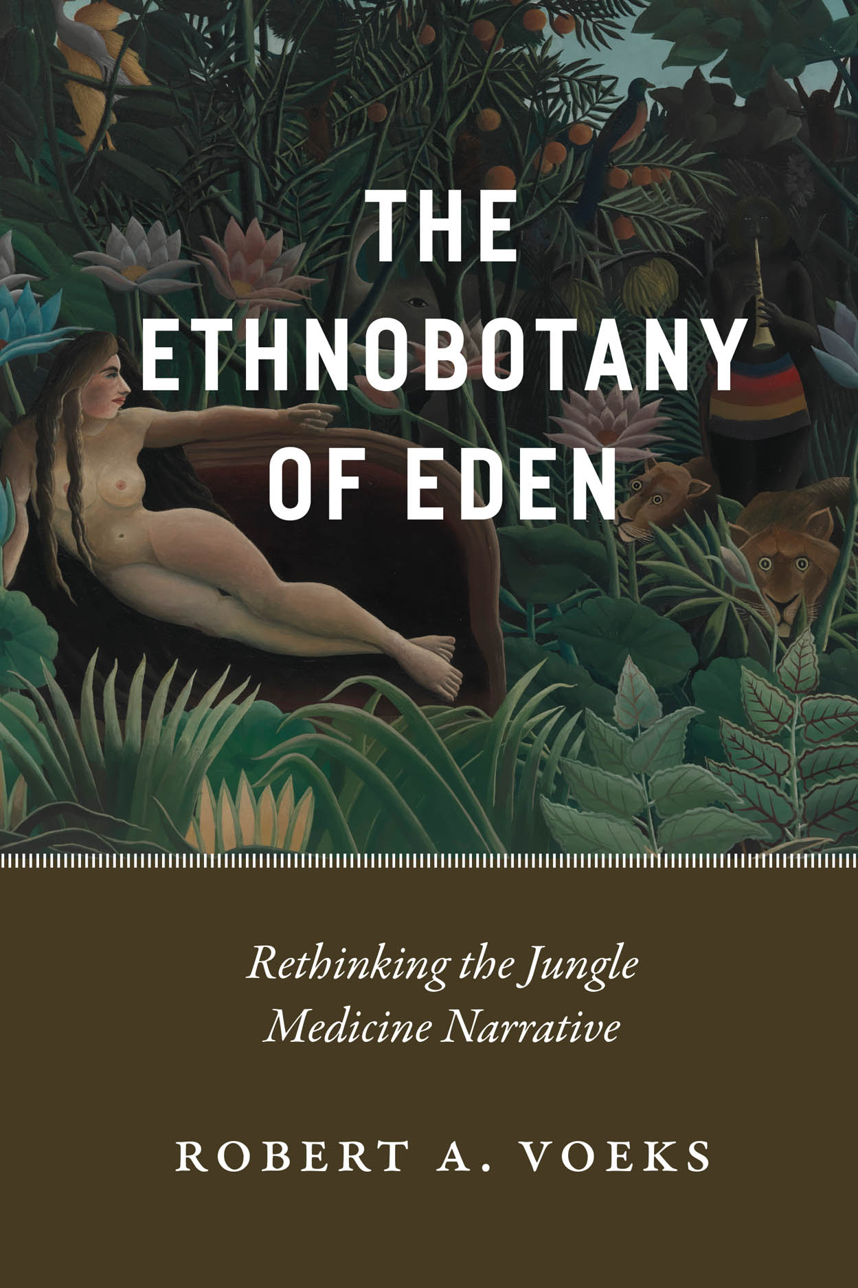 The Ethnobotany of Eden: Rethinking the Jungle Medicine Narrative